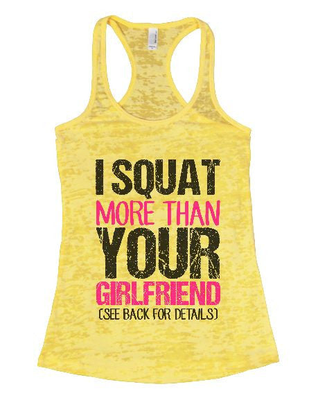 I Squat More Than Your Girlfriend (See Back For Details) Burnout Tank Top By BurnoutTankTops.com - 1412 - Funny Shirts Tank Tops Burnouts and Triblends  - 1