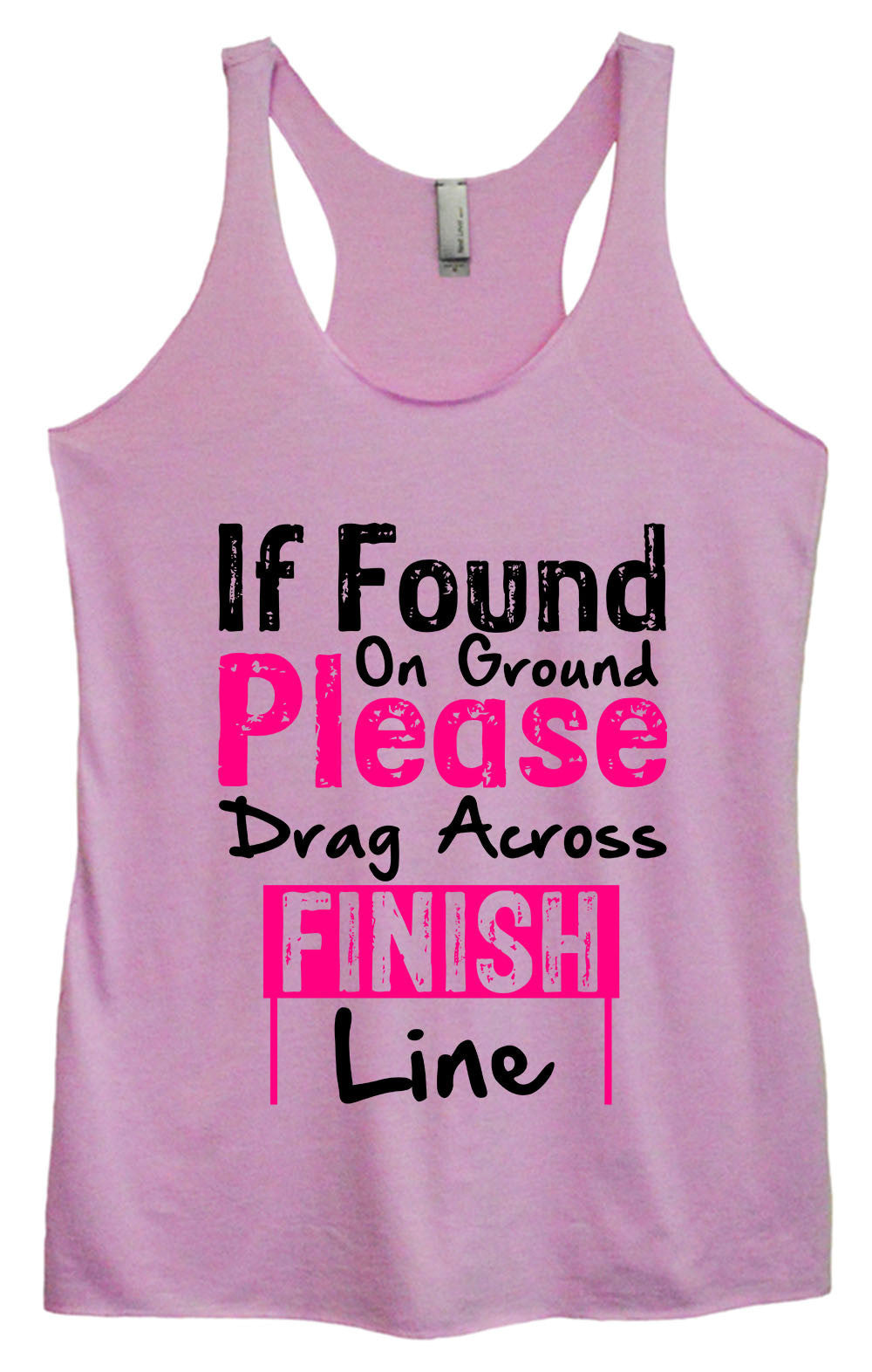 Womens Fashion Triblend Tank Top - If Found On Ground Please Drag Across Finish Line - Tri-1421 - Funny Shirts Tank Tops Burnouts and Triblends  - 1