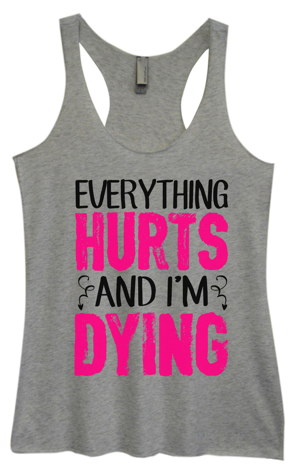 Womens Fashion Triblend Tank Top - Everything Hurts And I'm Dying - Tri-1431 - Funny Shirts Tank Tops Burnouts and Triblends  - 2