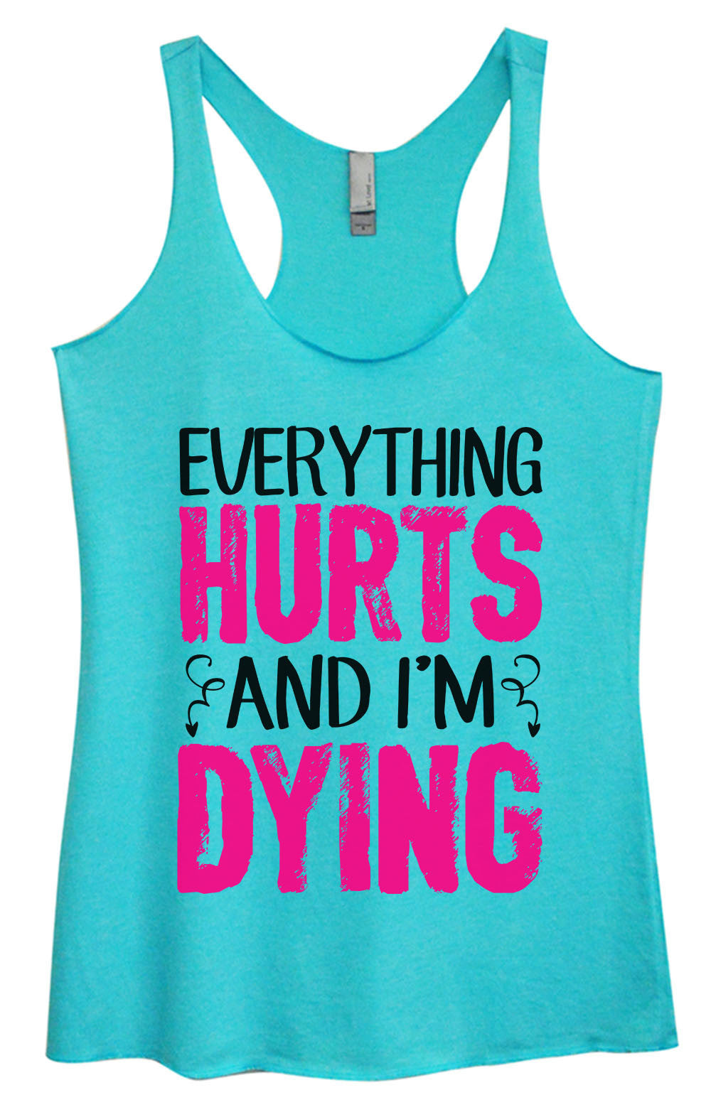 3faeed15a2507 Womens Fashion Triblend Tank Top - Everything Hurts And I m Dying - Tri-