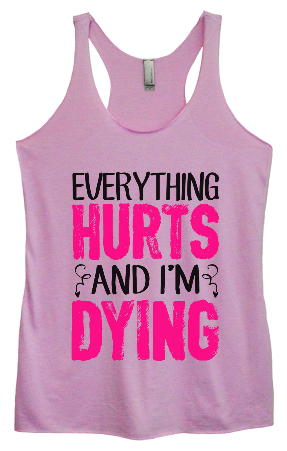Womens Fashion Triblend Tank Top - Everything Hurts And I'm Dying - Tri-1431 - Funny Shirts Tank Tops Burnouts and Triblends  - 4