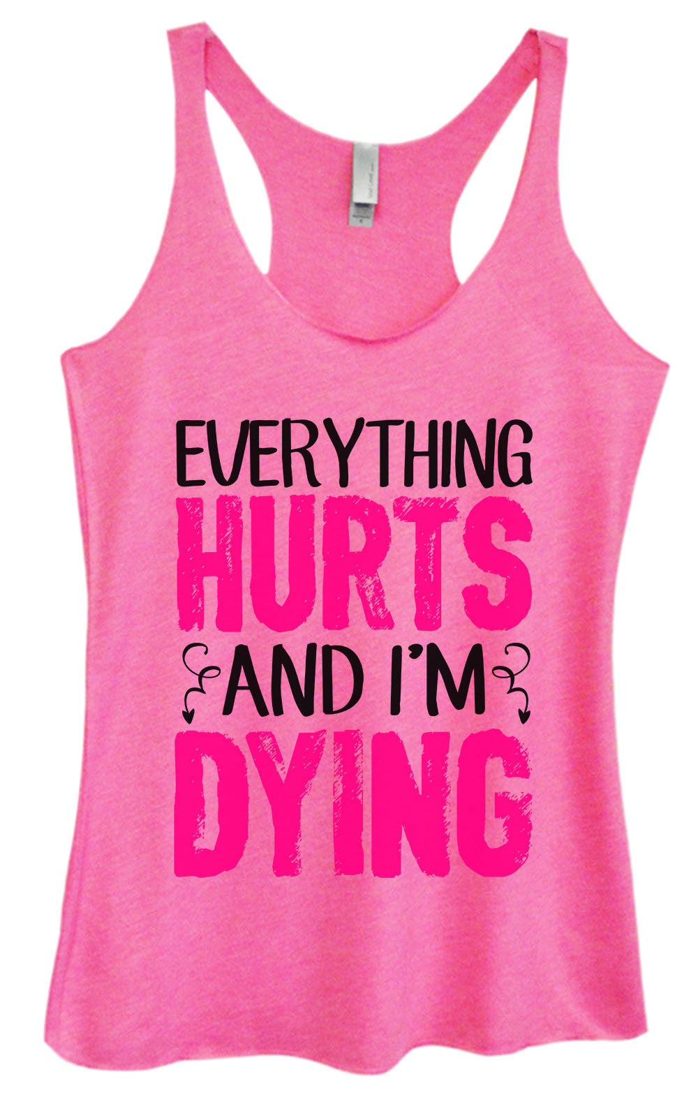 Womens Fashion Triblend Tank Top - Everything Hurts And I'm Dying - Tri-1431 - Funny Shirts Tank Tops Burnouts and Triblends  - 3