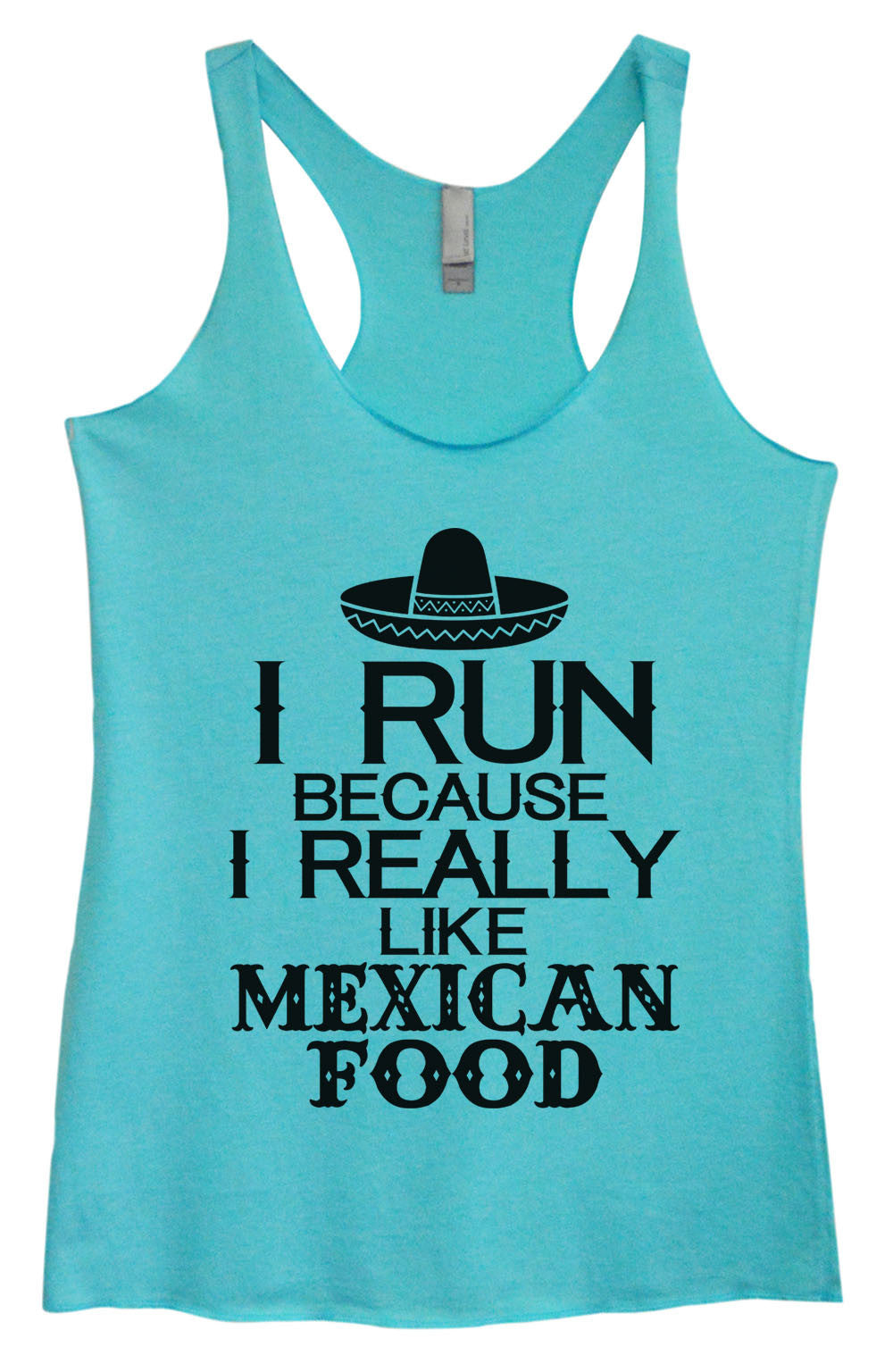 Womens Fashion Triblend Tank Top - I Run Because I Really Like Mexican Food - Tri-1454 - Funny Shirts Tank Tops Burnouts and Triblends  - 3