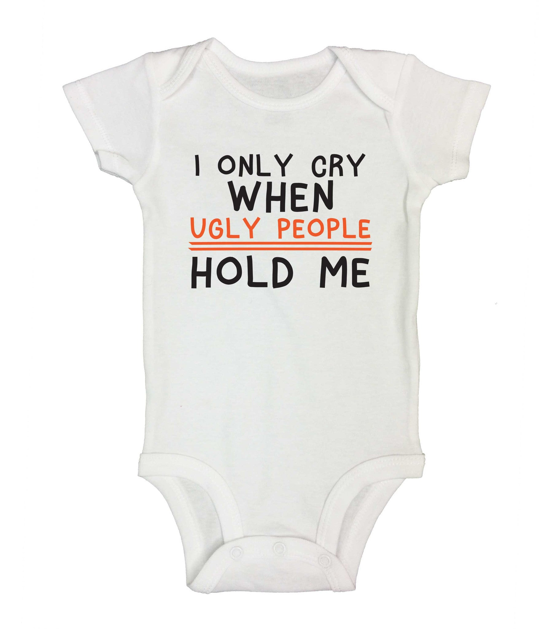 I Only Cry When Ugly People Hold Me Funny Kids Onesie - 177 - Funny Shirts Tank Tops Burnouts and Triblends  - 2