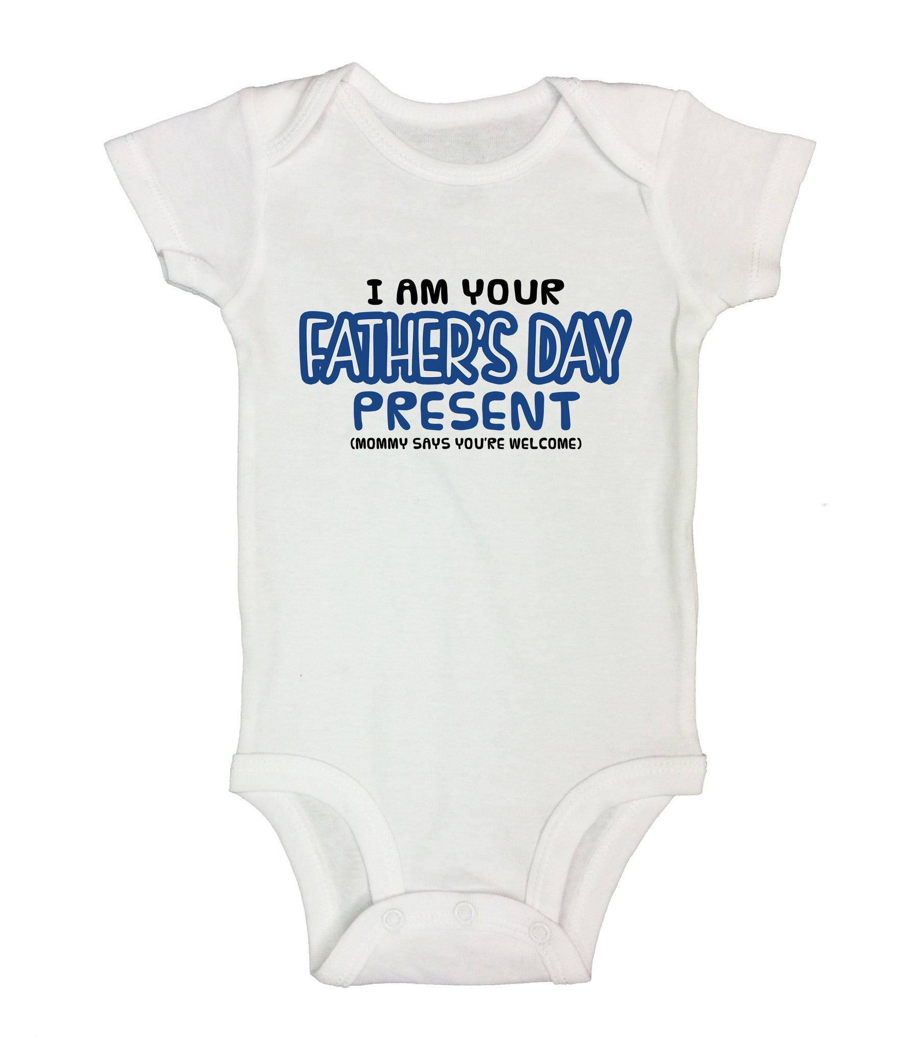 I Am Your Father's Day Present (Mommy Says You're Welcome) Funny Kids Onesie - B34 - Funny Shirts Tank Tops Burnouts and Triblends  - 1
