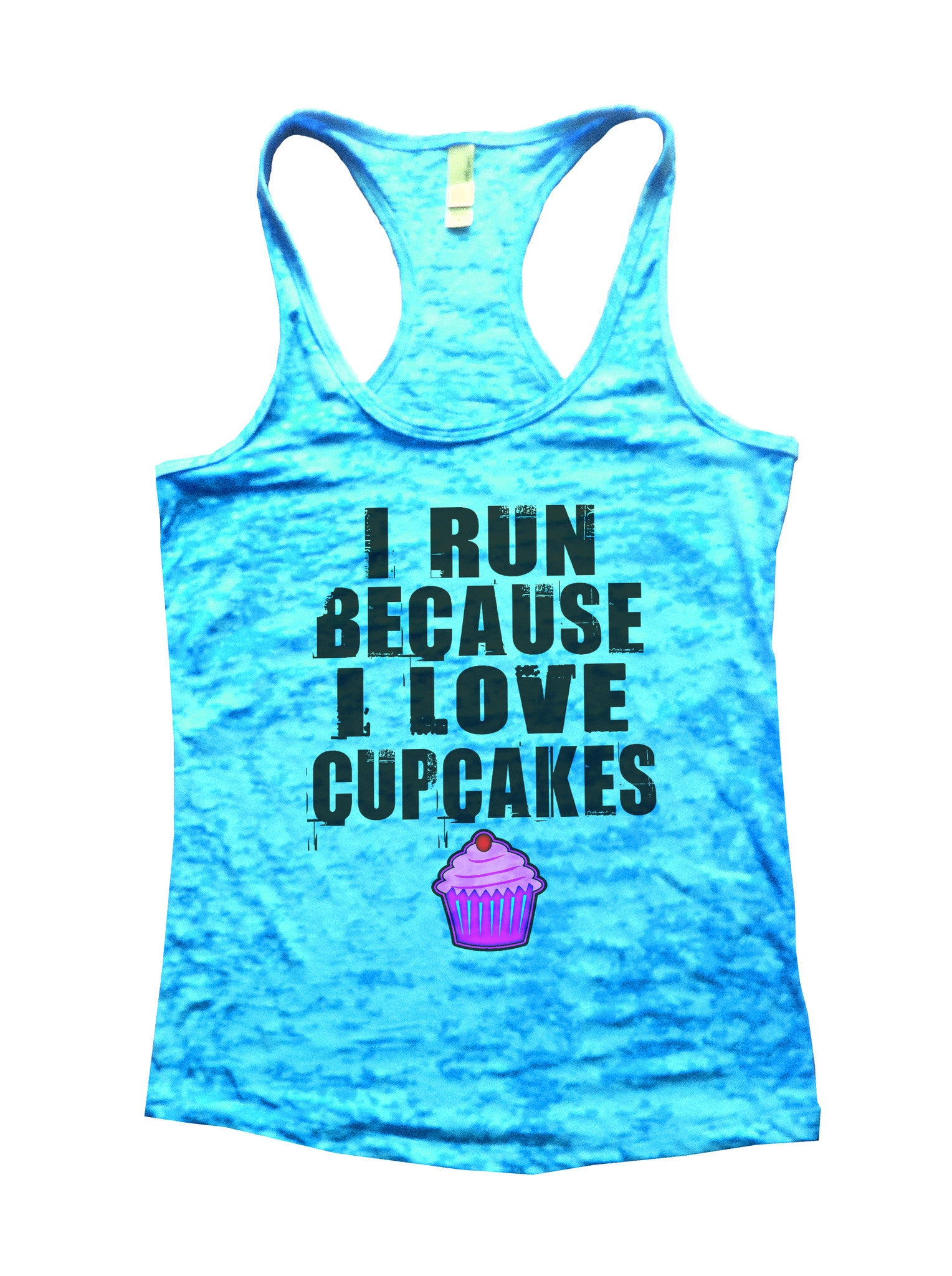 I Run Because I Love Cup Cake Burnout Tank Top By BurnoutTankTops.com - 501 - Funny Shirts Tank Tops Burnouts and Triblends  - 4