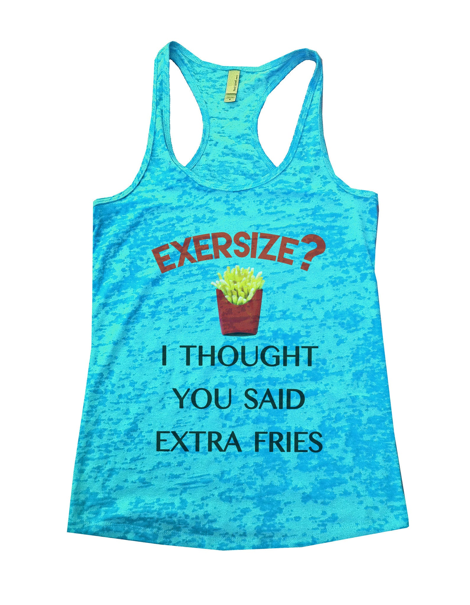 Exersize? I Thought You Said Extra Fries Burnout Tank Top By BurnoutTankTops.com - 518 - Funny Shirts Tank Tops Burnouts and Triblends  - 1