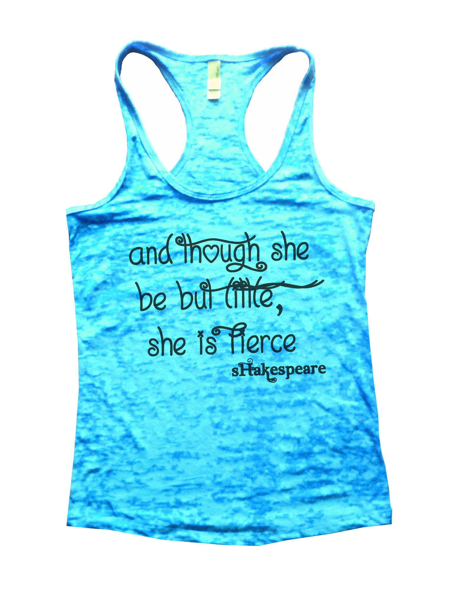 And Though She Be But Little, She Is Fierce Shakespeare Burnout Tank Top By BurnoutTankTops.com - 527 - Funny Shirts Tank Tops Burnouts and Triblends  - 4
