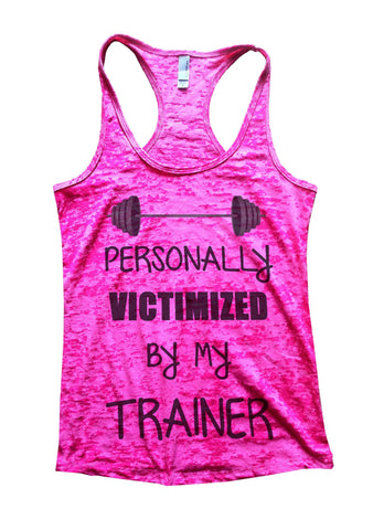 Personally Victimized By My Trainer Burnout Tank Top By BurnoutTankTops.com - 529 - Funny Shirts Tank Tops Burnouts and Triblends