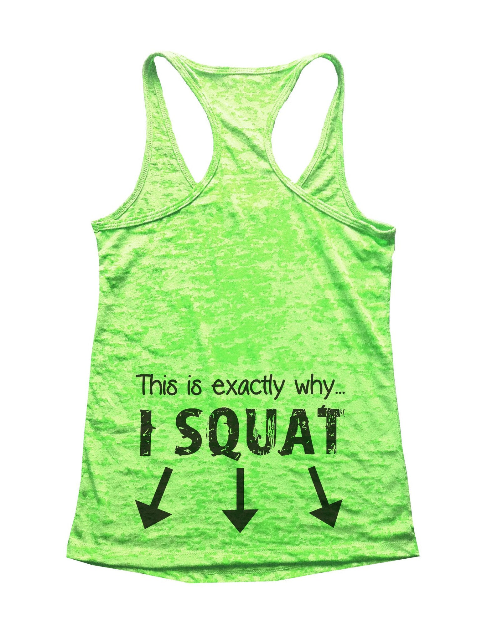 This Is Exactly Why I Squat Burnout Tank Top By BurnoutTankTops.com - 535 - Funny Shirts Tank Tops Burnouts and Triblends  - 3