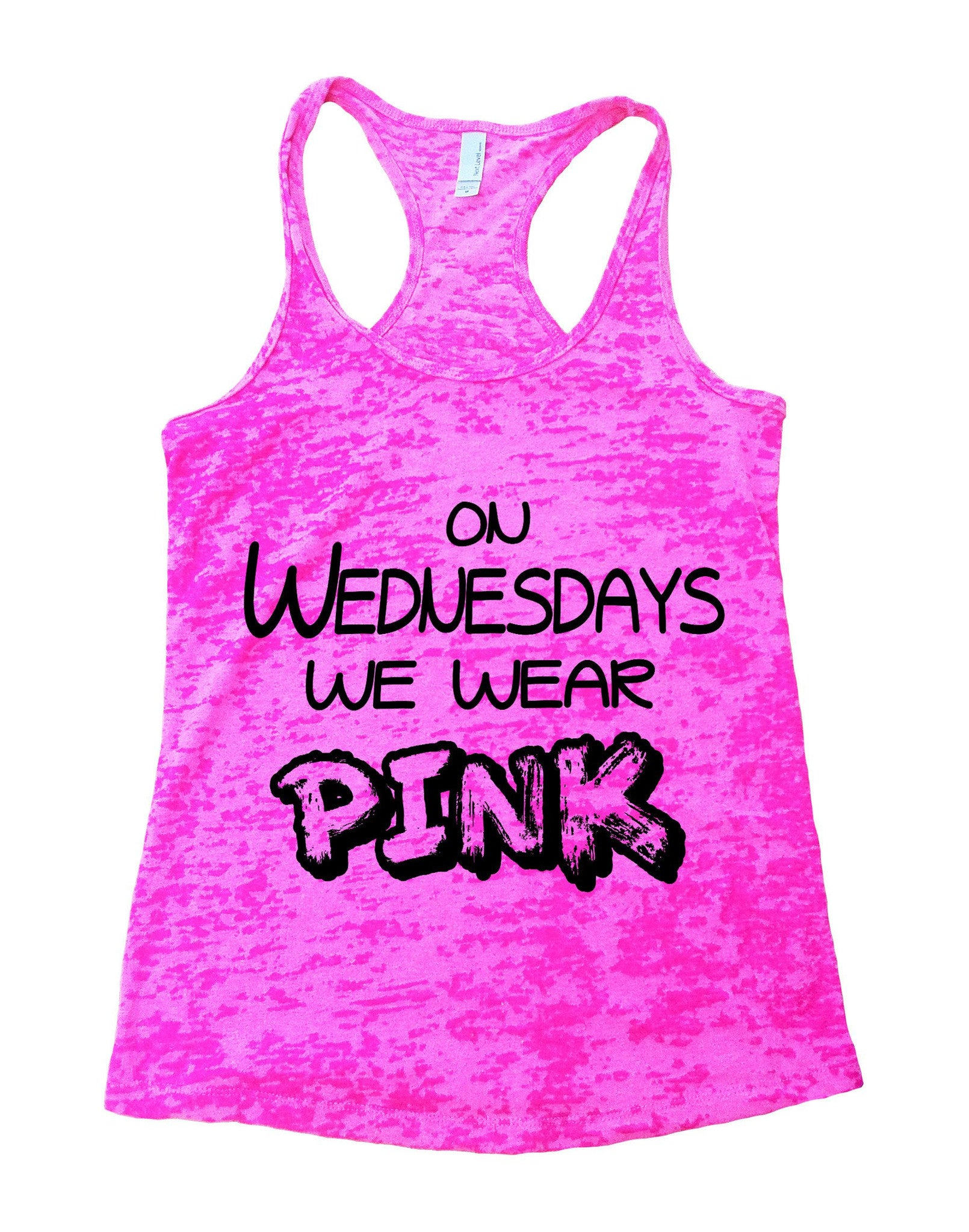 On Wednesdays We Wear Pink Burnout Tank Top By BurnoutTankTops.com - 537 - Funny Shirts Tank Tops Burnouts and Triblends  - 1