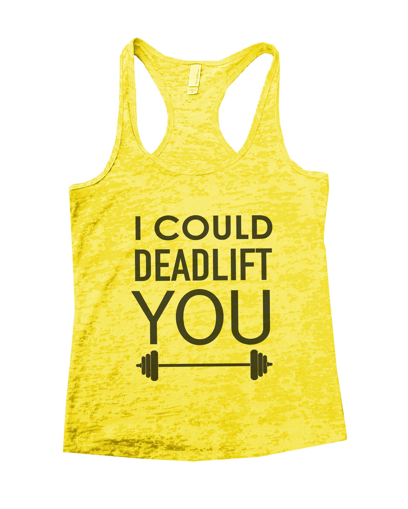 I Could Deadlift You Burnout Tank Top By BurnoutTankTops.com - 552 - Funny Shirts Tank Tops Burnouts and Triblends  - 6