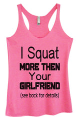 Womens Fashion Triblend Tank Top - I Squat More Then Your Girlfriend (See Back For Details) - Tri-565 - Funny Shirts Tank Tops Burnouts and Triblends  - 4