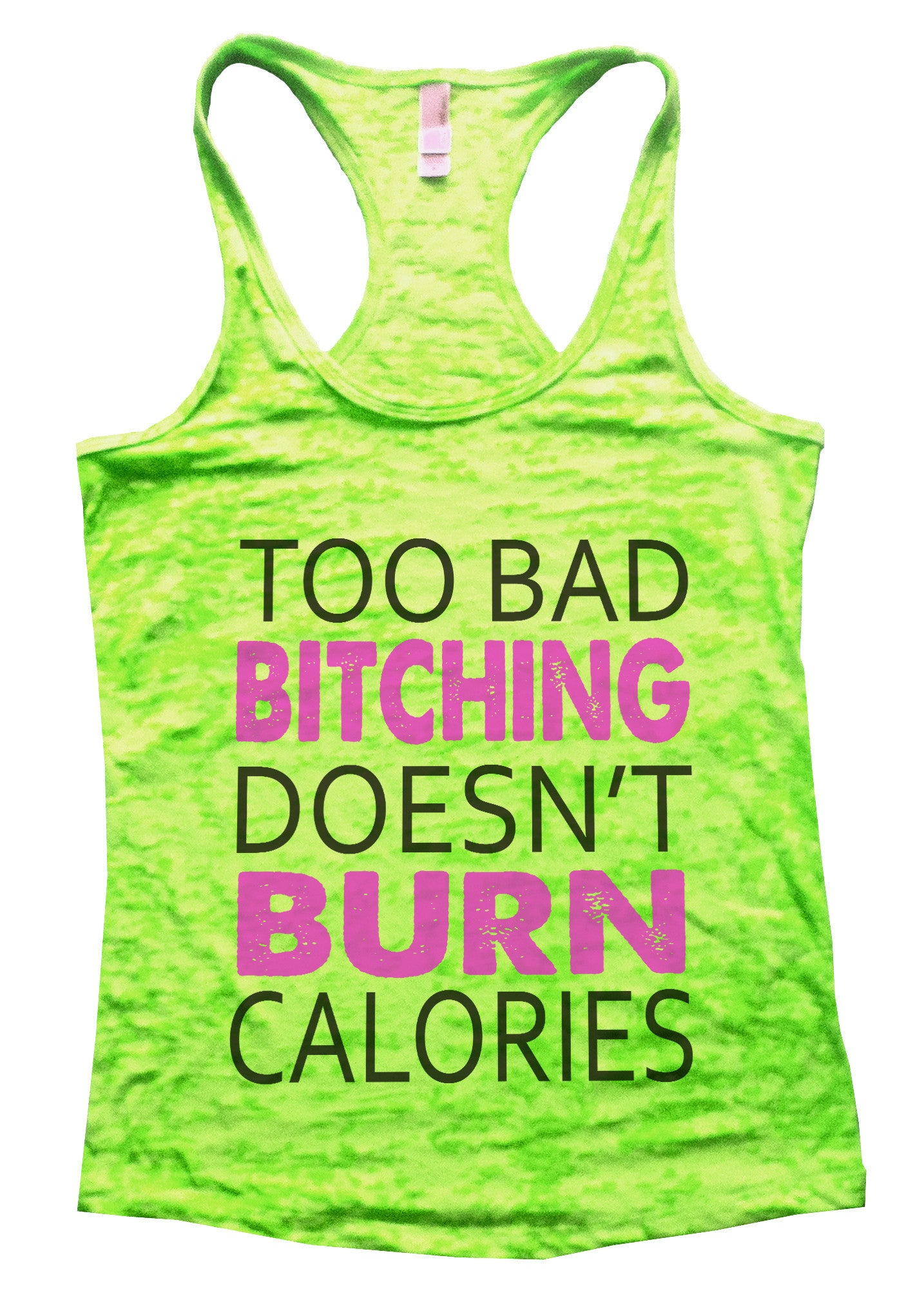 Too Bad Bitching Doesn't Burn Calories Burnout Tank Top By BurnoutTankTops.com - 573 - Funny Shirts Tank Tops Burnouts and Triblends  - 3