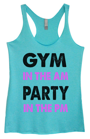 Womens Fashion Triblend Tank Top - Gym In The Am Party In The PM - Tri-586 - Funny Shirts Tank Tops Burnouts and Triblends  - 1