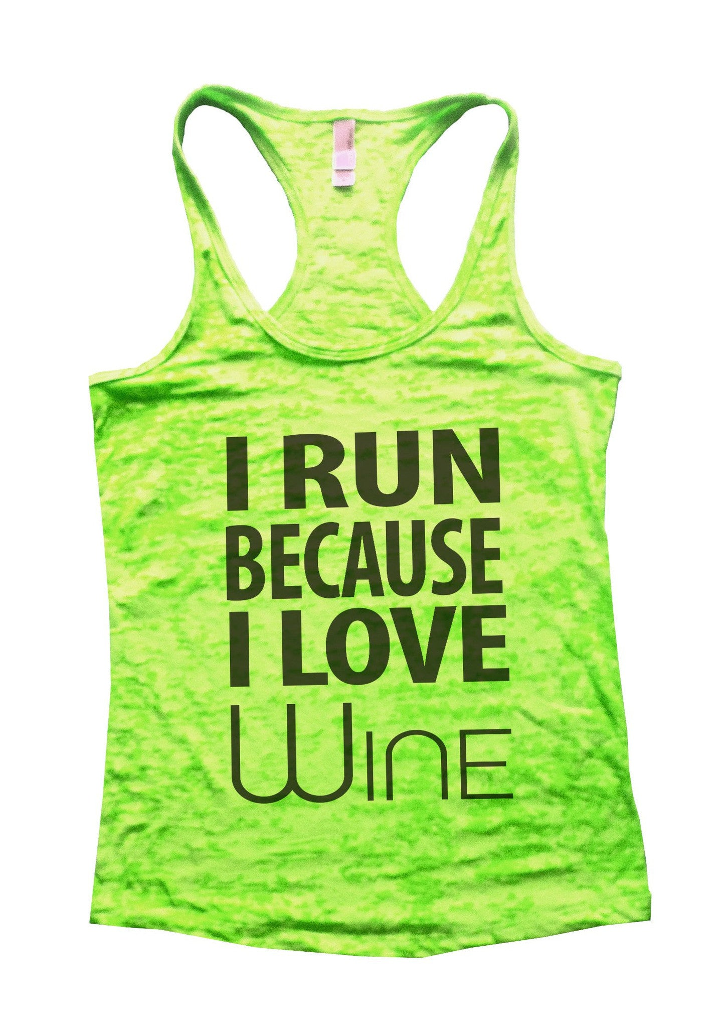 I Run Because I love Wine Burnout Tank Top By BurnoutTankTops.com - 603 - Funny Shirts Tank Tops Burnouts and Triblends  - 3