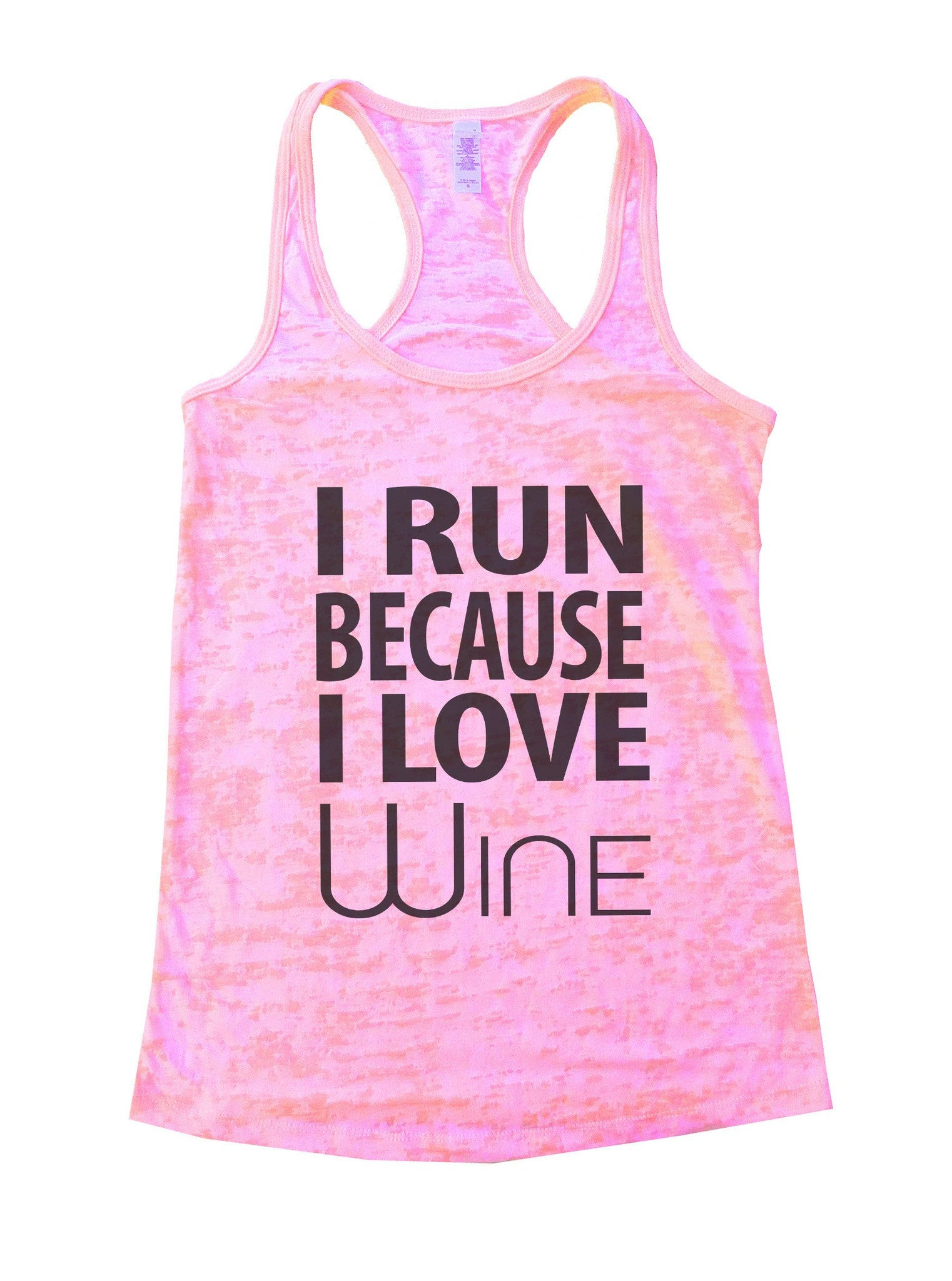 I Run Because I love Wine Burnout Tank Top By BurnoutTankTops.com - 603 - Funny Shirts Tank Tops Burnouts and Triblends  - 2