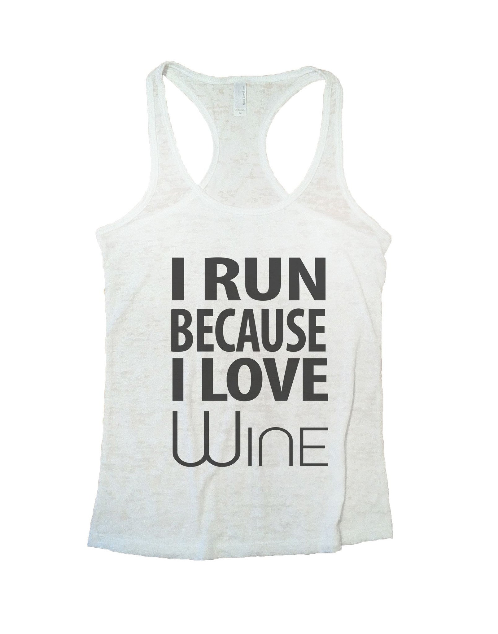 I Run Because I love Wine Burnout Tank Top By BurnoutTankTops.com - 603 - Funny Shirts Tank Tops Burnouts and Triblends  - 5