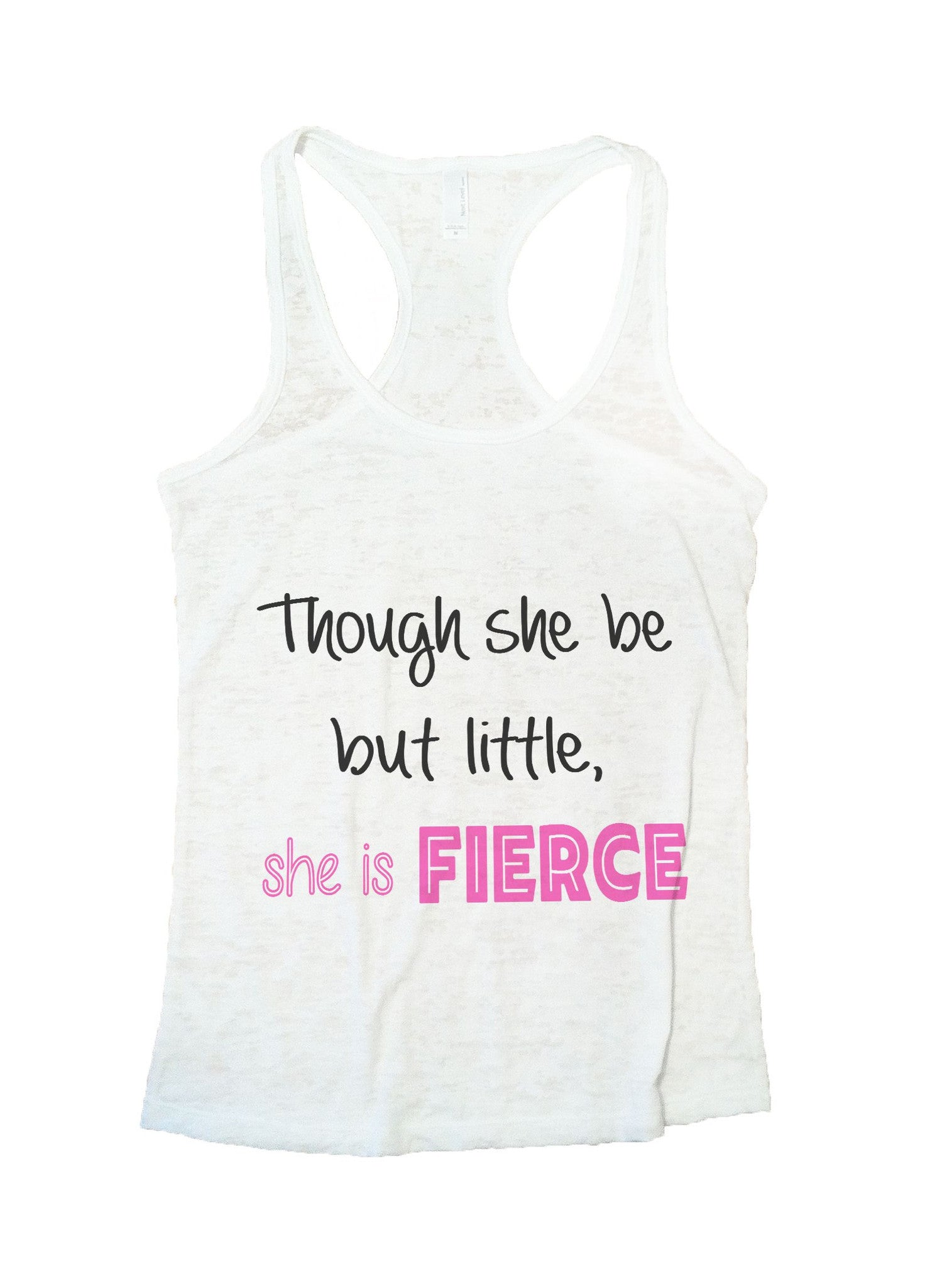 Though She Be But Little, She Is Fierce Burnout Tank Top By BurnoutTankTops.com - 615 - Funny Shirts Tank Tops Burnouts and Triblends  - 1