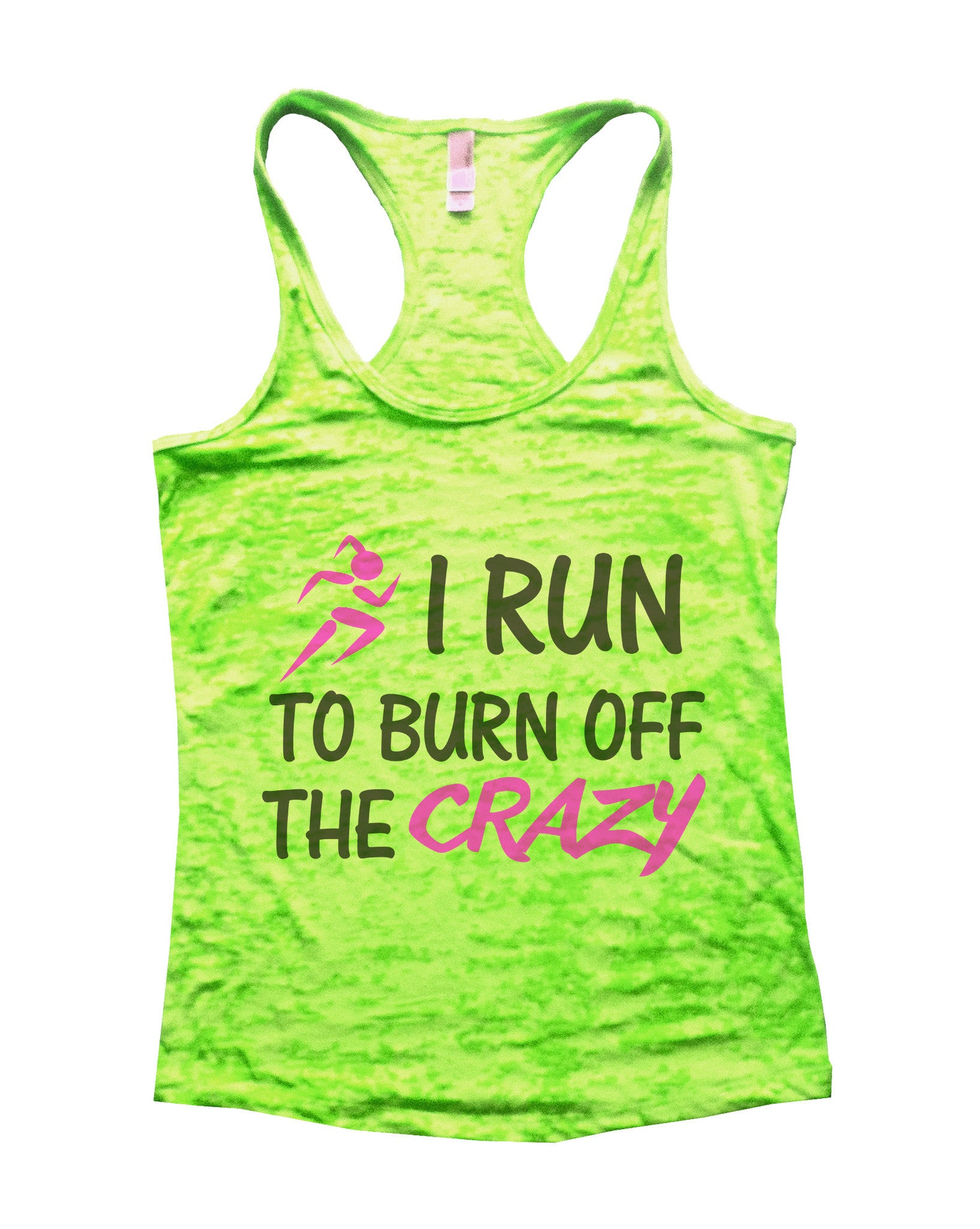 I Run to Burn Off The Crazy Womens Burnout Tank Top by BurnoutTankTops.com - Funny Shirts Tank Tops Burnouts and Triblends  - 6