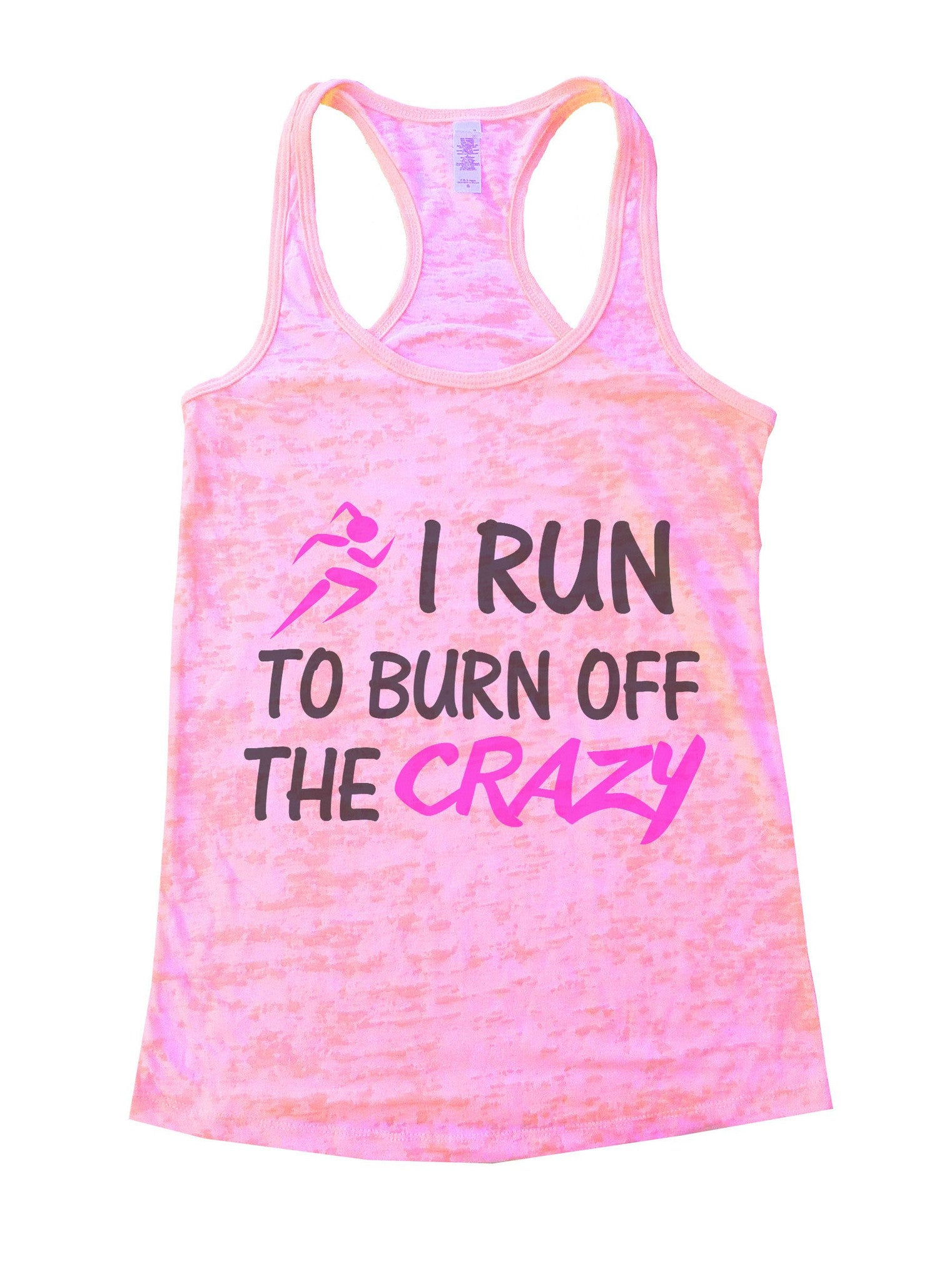 I Run To Burn Off The Crazy Burnout Tank Top By BurnoutTankTops.com - 623 - Funny Shirts Tank Tops Burnouts and Triblends  - 3