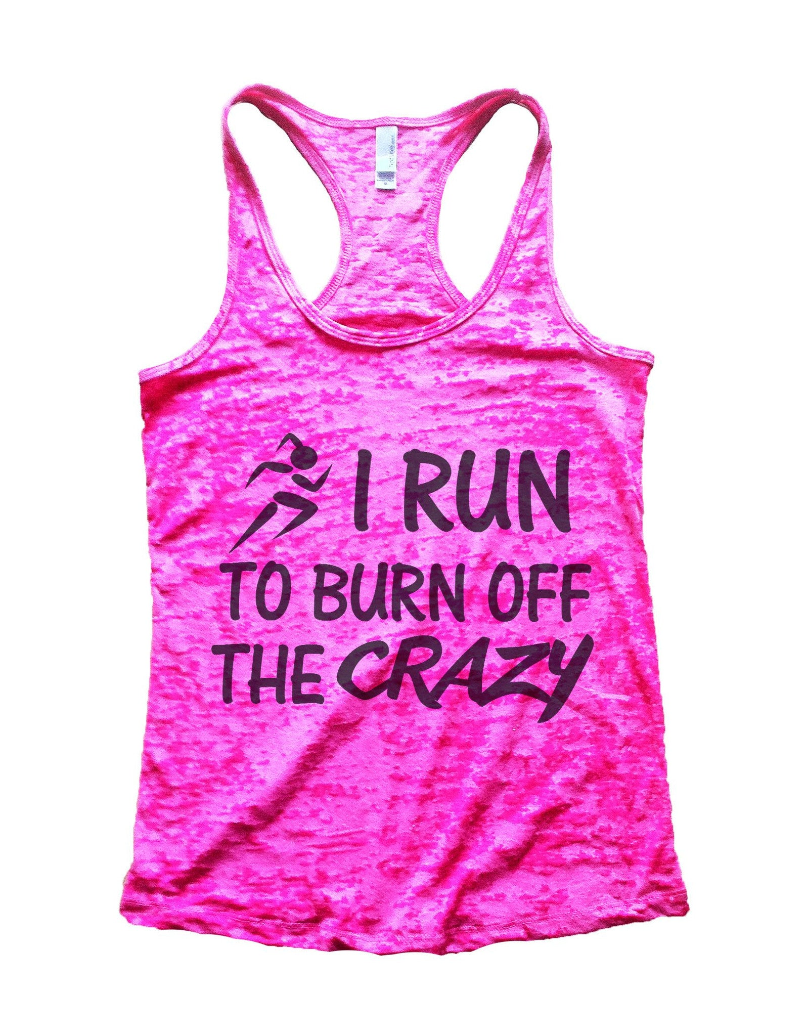 I Run To Burn Off The Crazy Burnout Tank Top By BurnoutTankTops.com - 623 - Funny Shirts Tank Tops Burnouts and Triblends  - 5