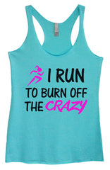 Womens Fashion Triblend Tank Top - I Run To Burn Off The Crazy - Tri-623 - Funny Shirts Tank Tops Burnouts and Triblends  - 3