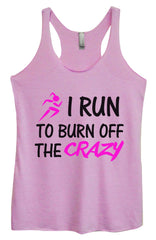 Womens Fashion Triblend Tank Top - I Run To Burn Off The Crazy - Tri-623 - Funny Shirts Tank Tops Burnouts and Triblends  - 1