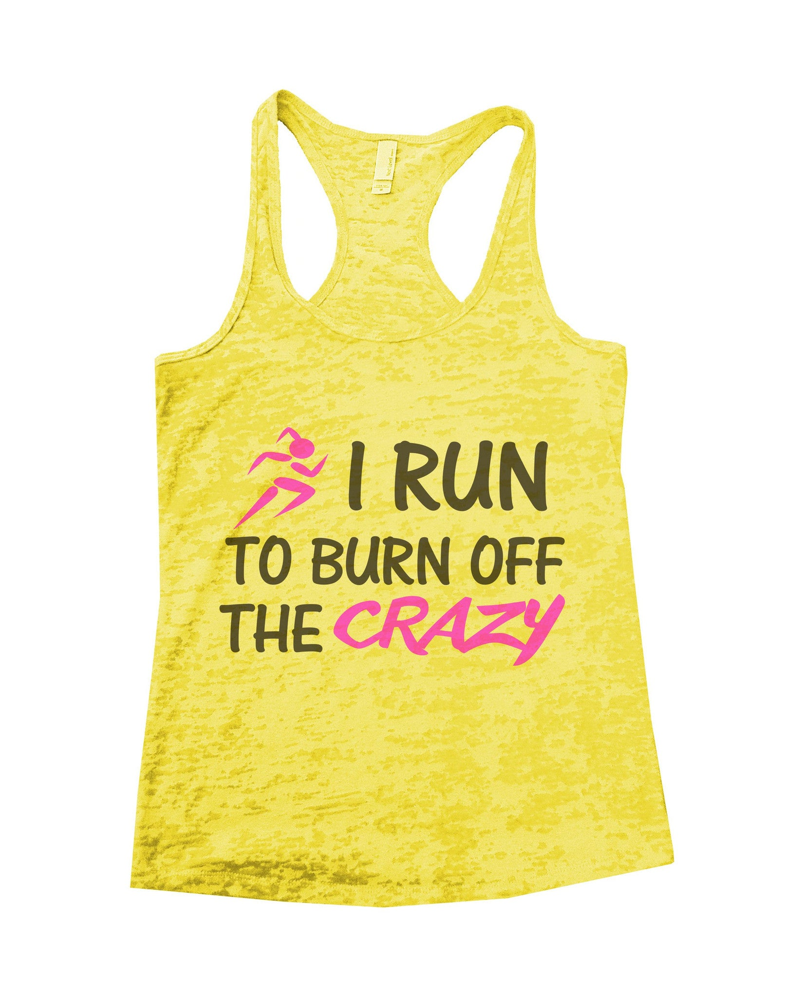 I Run To Burn Off The Crazy Burnout Tank Top By BurnoutTankTops.com - 623 - Funny Shirts Tank Tops Burnouts and Triblends  - 1
