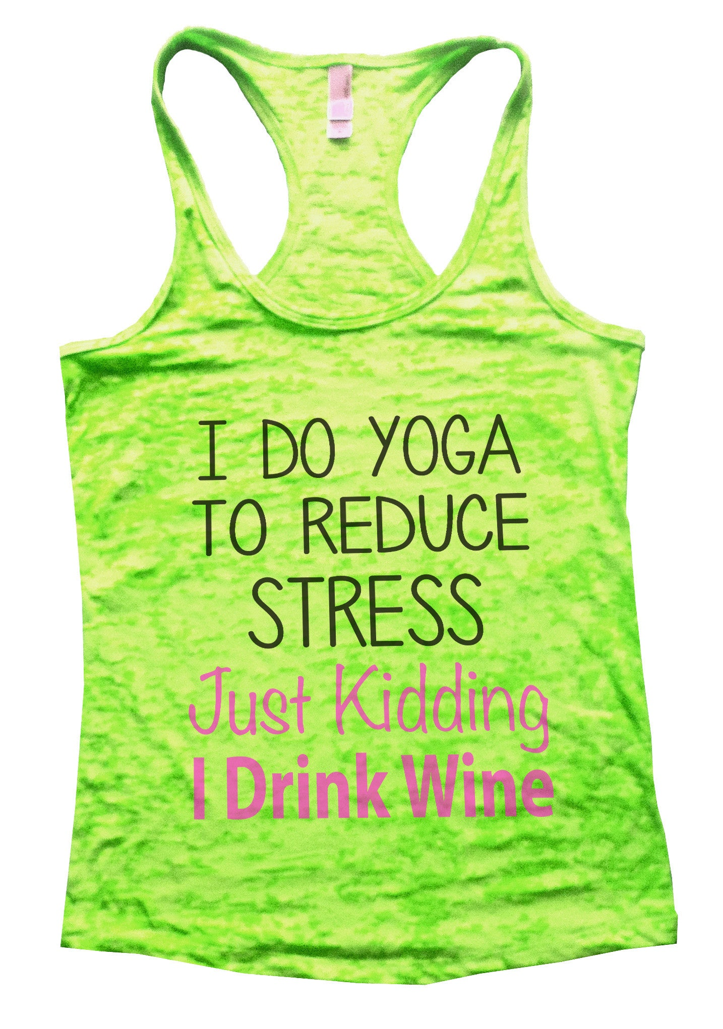 I Do Yoga To Reduce Stress Just Kidding I Drink Wine Burnout Tank Top By BurnoutTankTops.com - 627 - Funny Shirts Tank Tops Burnouts and Triblends  - 2