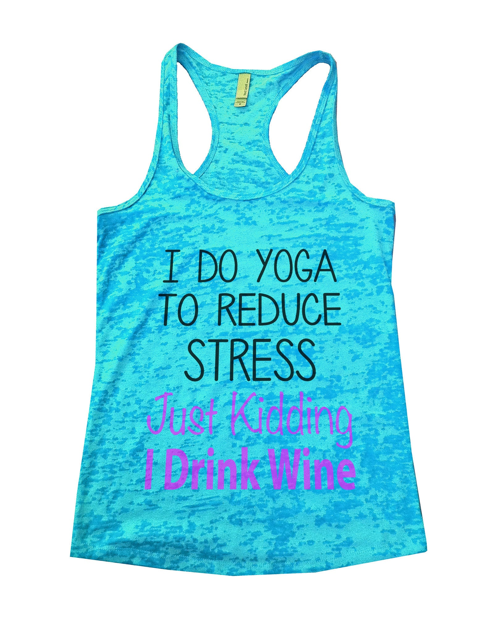 I Do Yoga To Reduce Stress Just Kidding I Drink Wine Burnout Tank Top By BurnoutTankTops.com - 627 - Funny Shirts Tank Tops Burnouts and Triblends  - 1