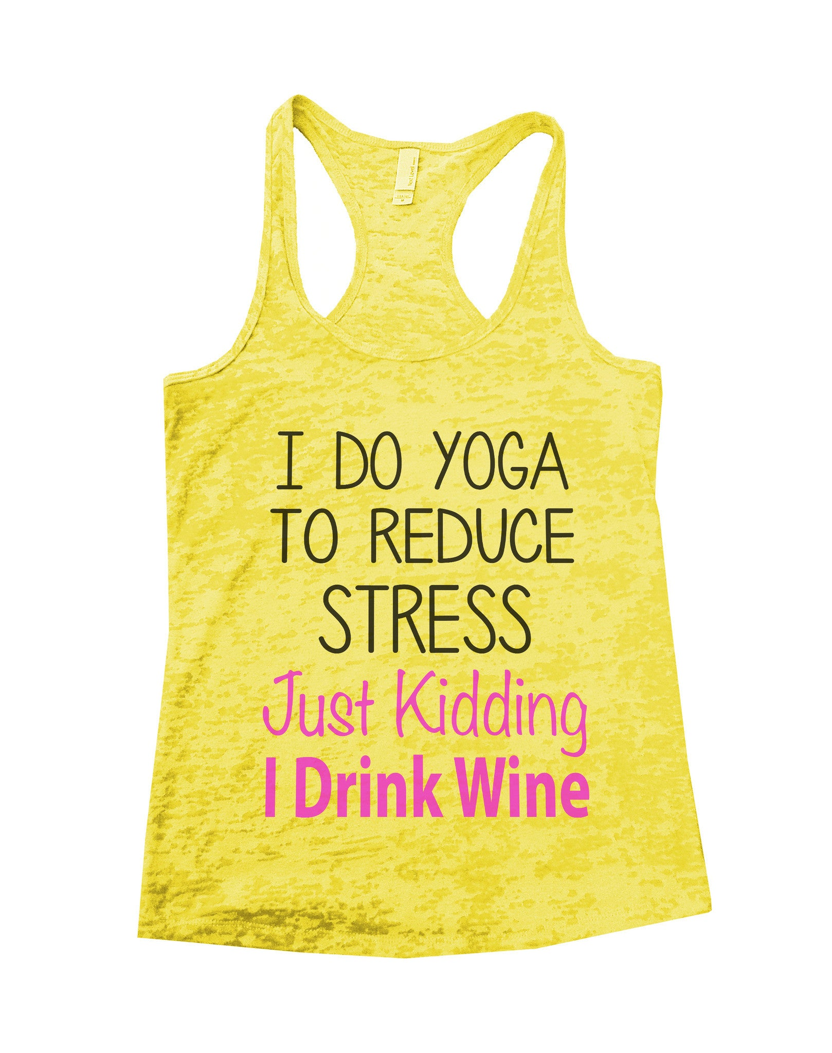 I Do Yoga To Reduce Stress Just Kidding I Drink Wine Burnout Tank Top By BurnoutTankTops.com - 627 - Funny Shirts Tank Tops Burnouts and Triblends  - 6