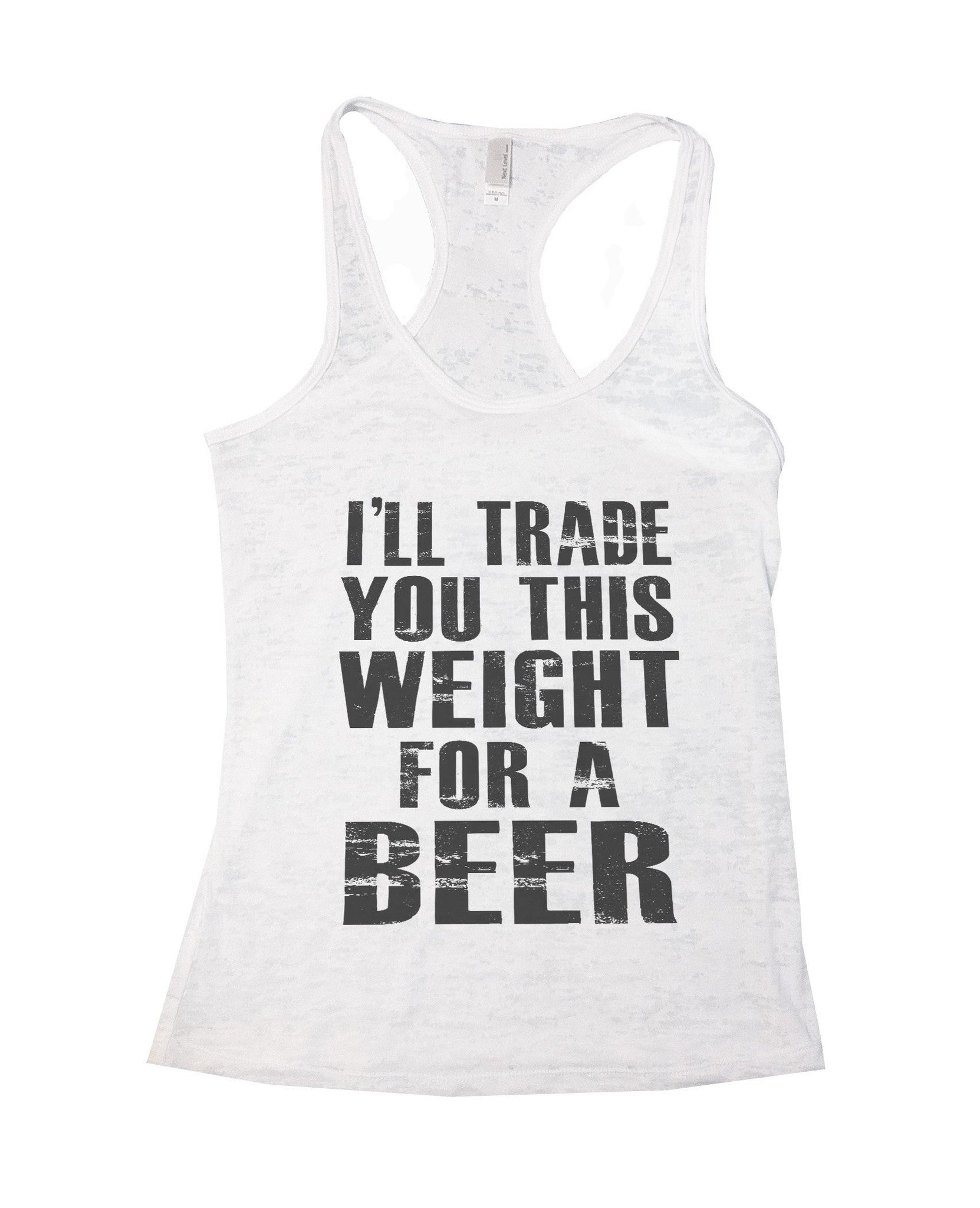I'll Trade You This Weight For A Beer Burnout Tank Top By BurnoutTankTops.com - 628 - Funny Shirts Tank Tops Burnouts and Triblends  - 6