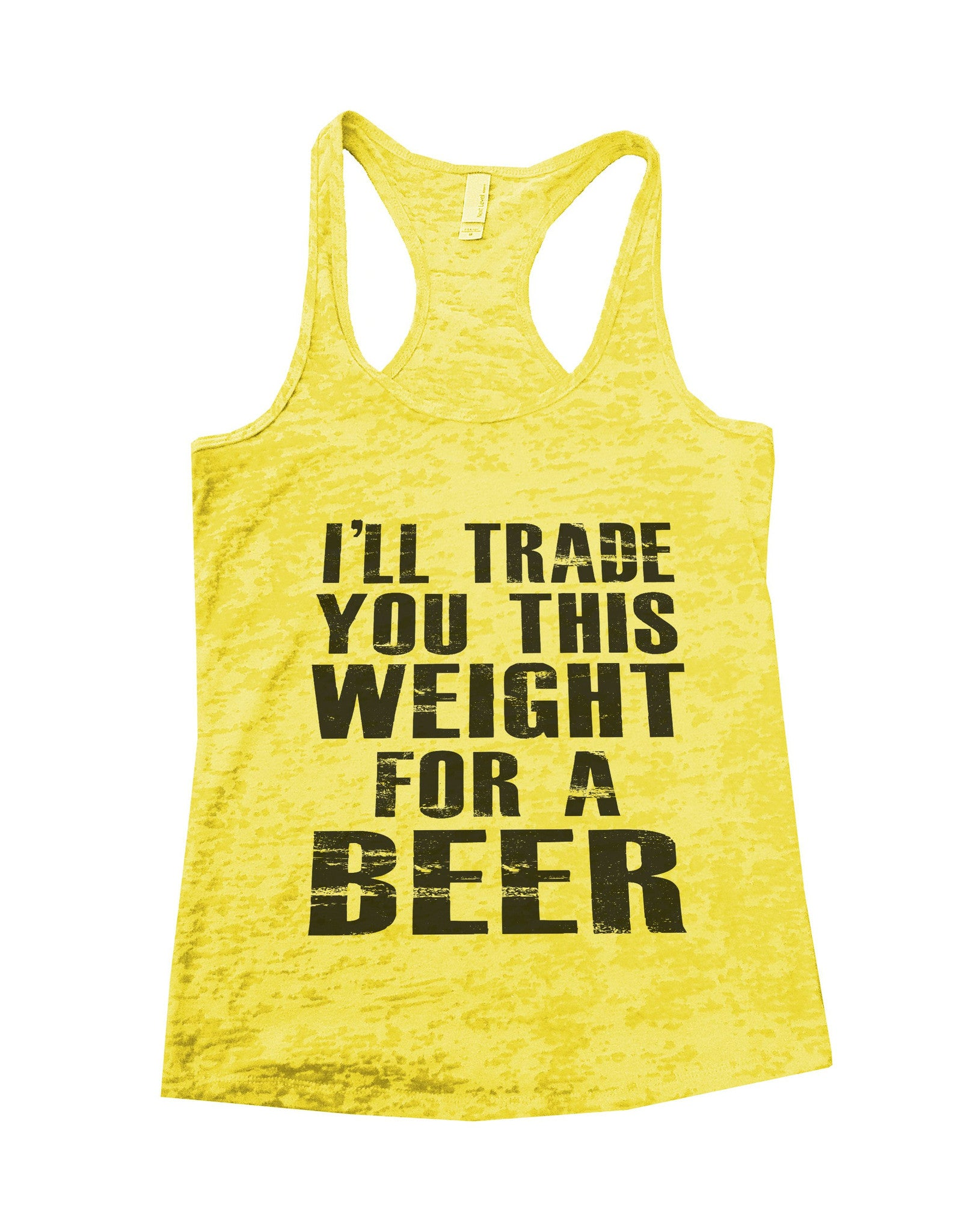 I'll Trade You This Weight For A Beer Burnout Tank Top By BurnoutTankTops.com - 628 - Funny Shirts Tank Tops Burnouts and Triblends  - 1