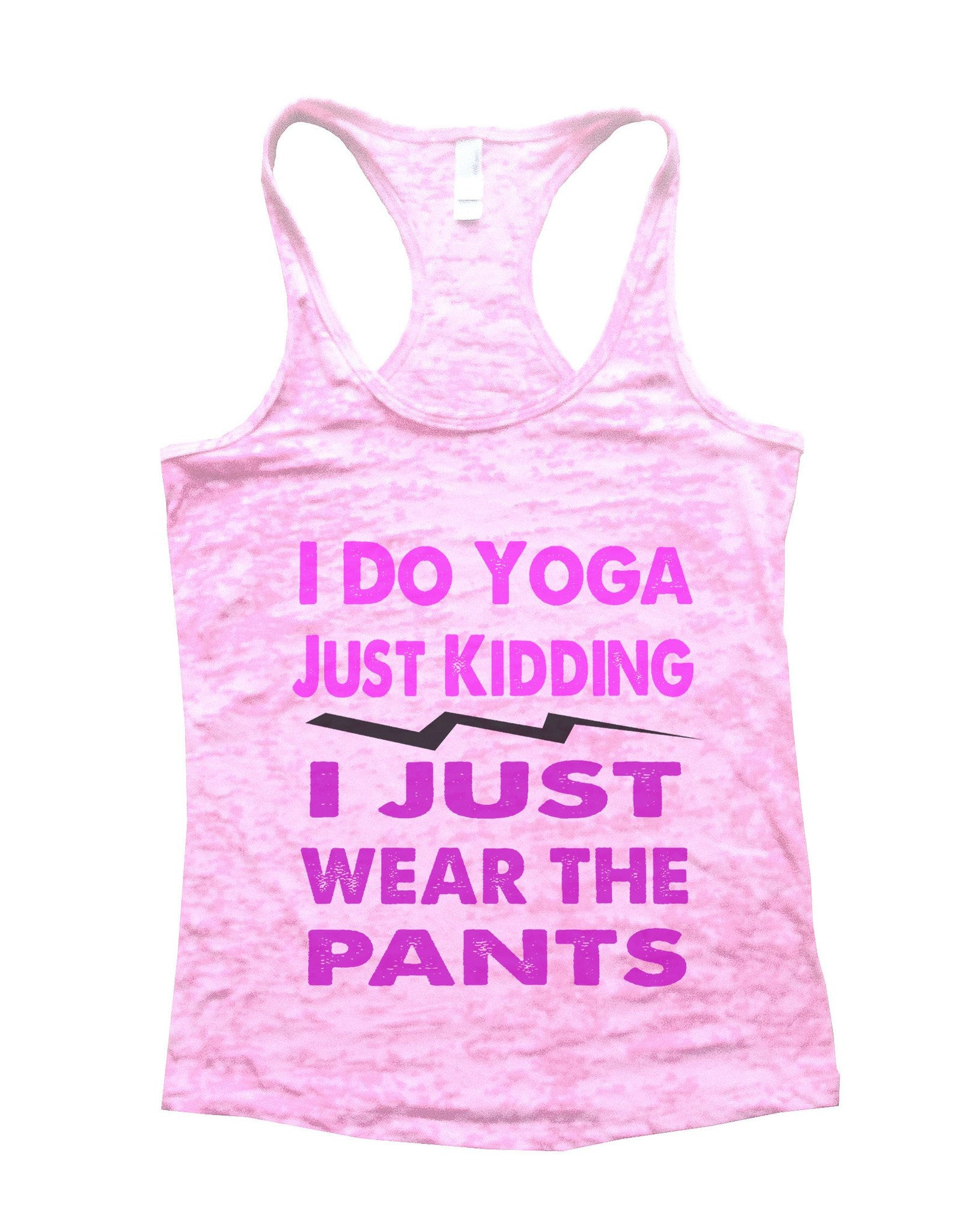 I Do Yoga Just Kidding I Just Wear The Pants Burnout Tank Top By BurnoutTankTops.com - 633 - Funny Shirts Tank Tops Burnouts and Triblends  - 1