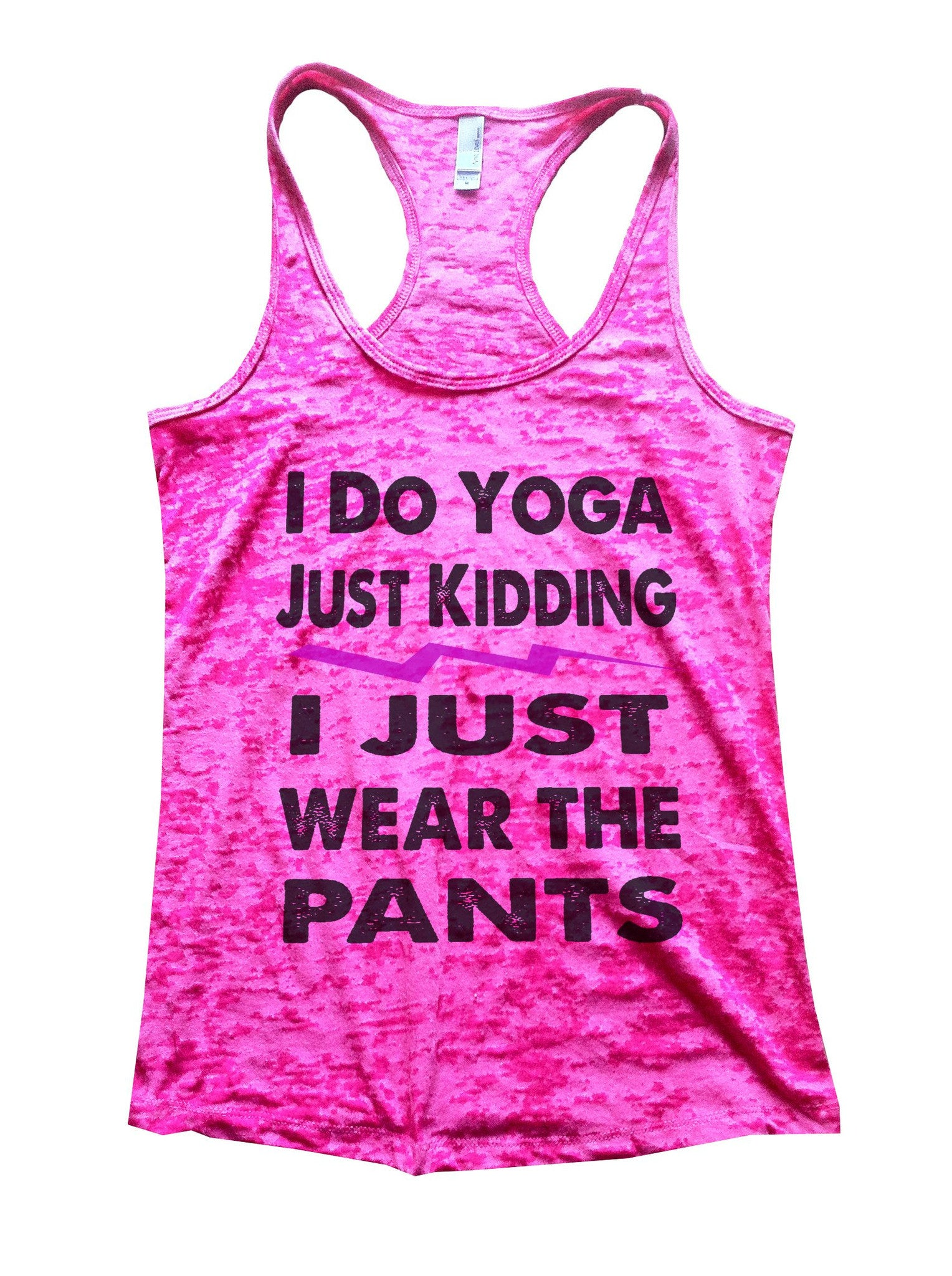 I Do Yoga Just Kidding I Just Wear The Pants Burnout Tank Top By BurnoutTankTops.com - 633 - Funny Shirts Tank Tops Burnouts and Triblends  - 4