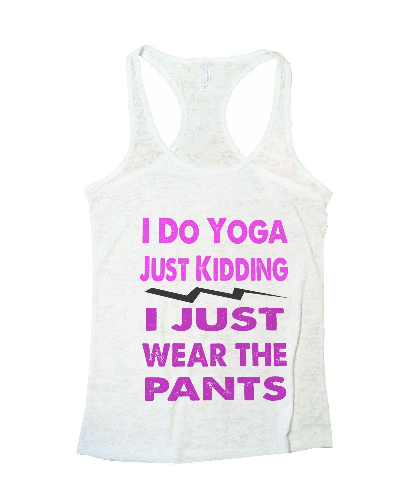 I Do Yoga Just Kidding I Just Wear The Pants Burnout Tank Top By BurnoutTankTops.com - 633 - Funny Shirts Tank Tops Burnouts and Triblends  - 3