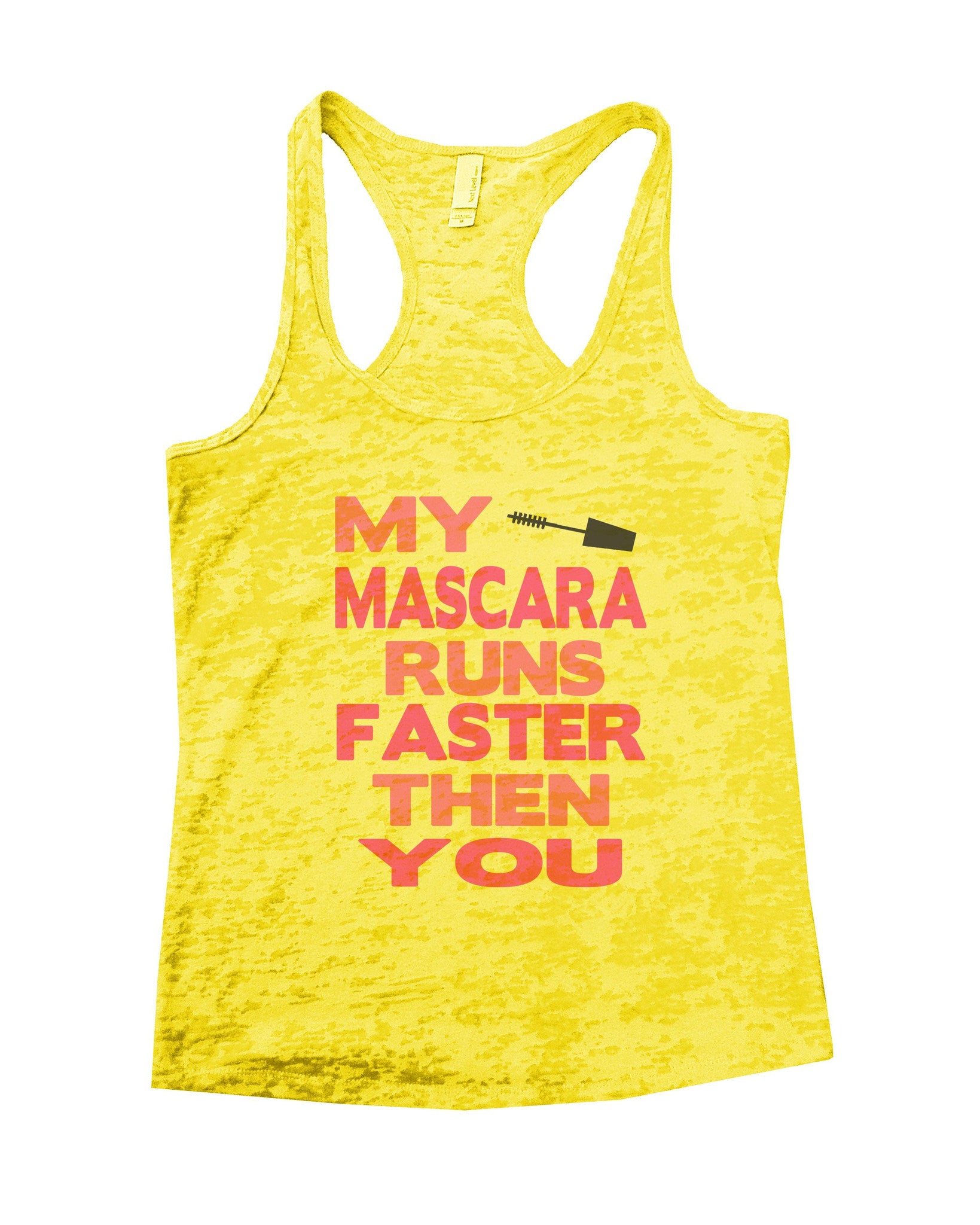 My Mascara Runs Faster Then You Burnout Tank Top By BurnoutTankTops.com - 641 - Funny Shirts Tank Tops Burnouts and Triblends  - 5