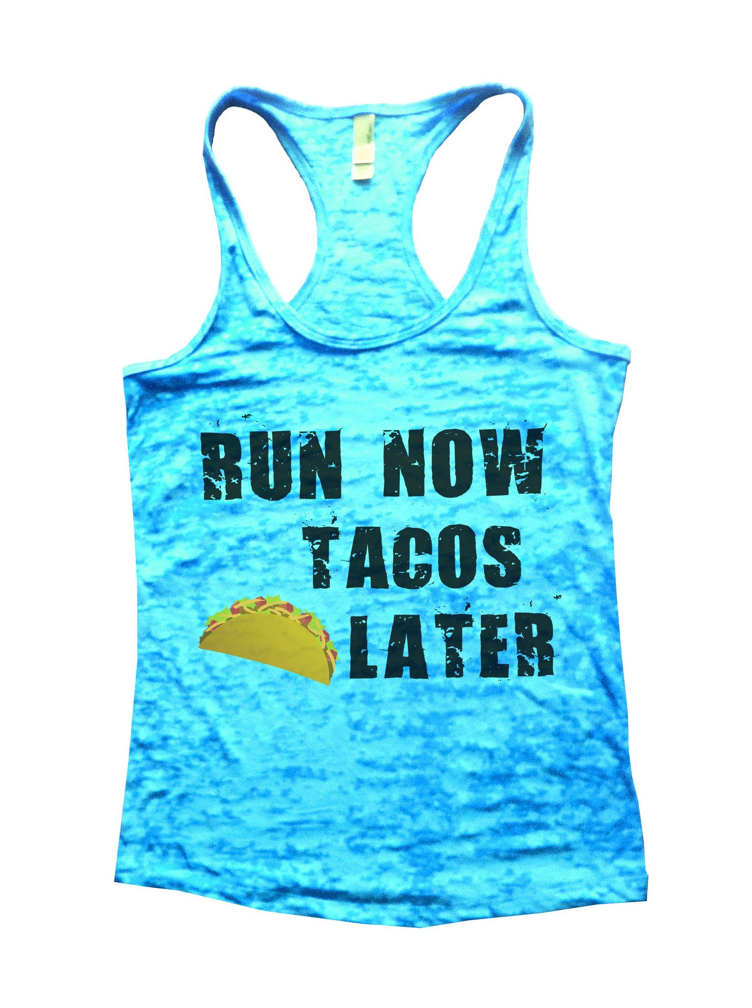 Run Now Tacos Later Burnout Tank Top By BurnoutTankTops.com - 650 - Funny Shirts Tank Tops Burnouts and Triblends  - 1