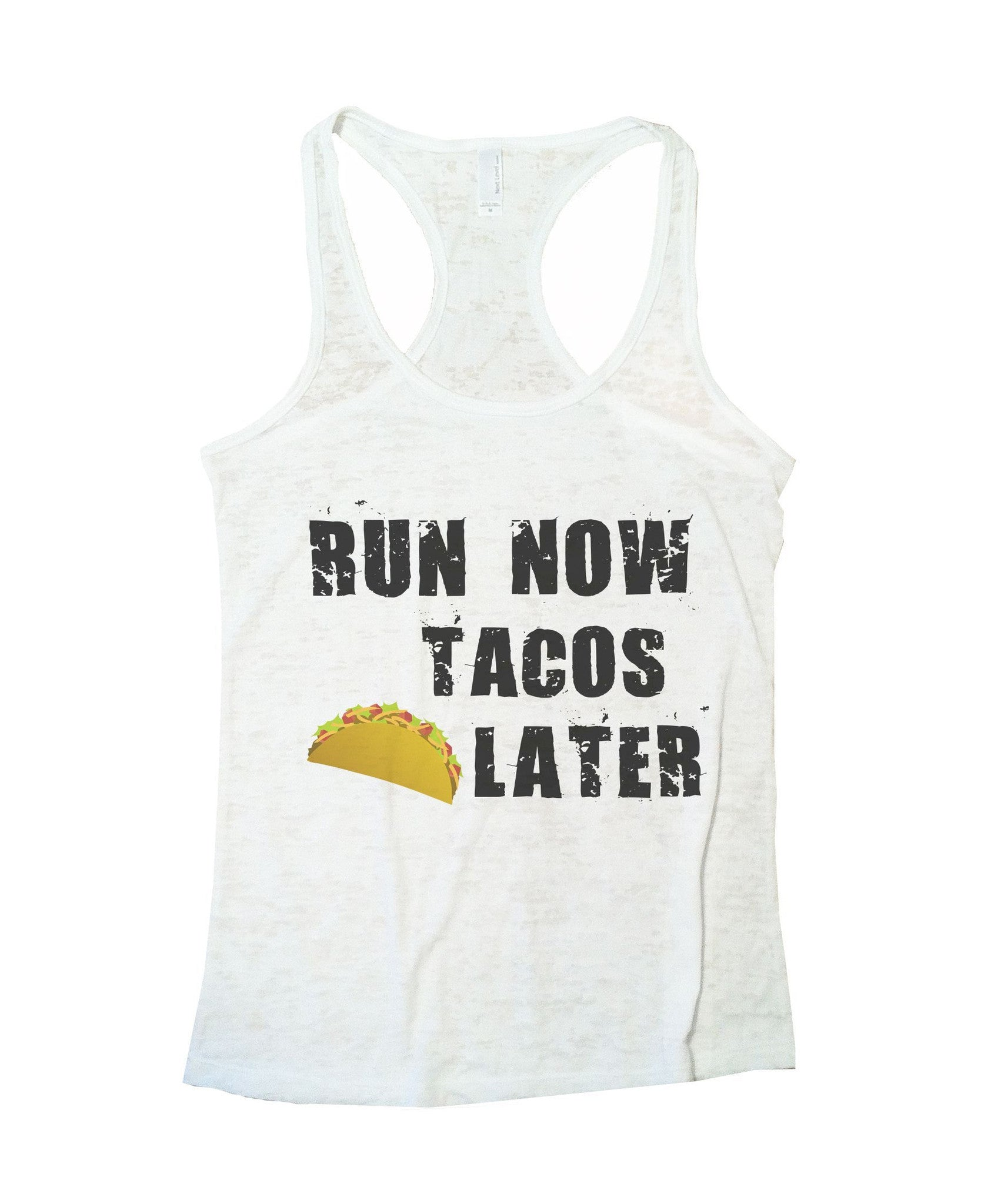 Run Now Tacos Later Burnout Tank Top By BurnoutTankTops.com - 650 - Funny Shirts Tank Tops Burnouts and Triblends  - 5