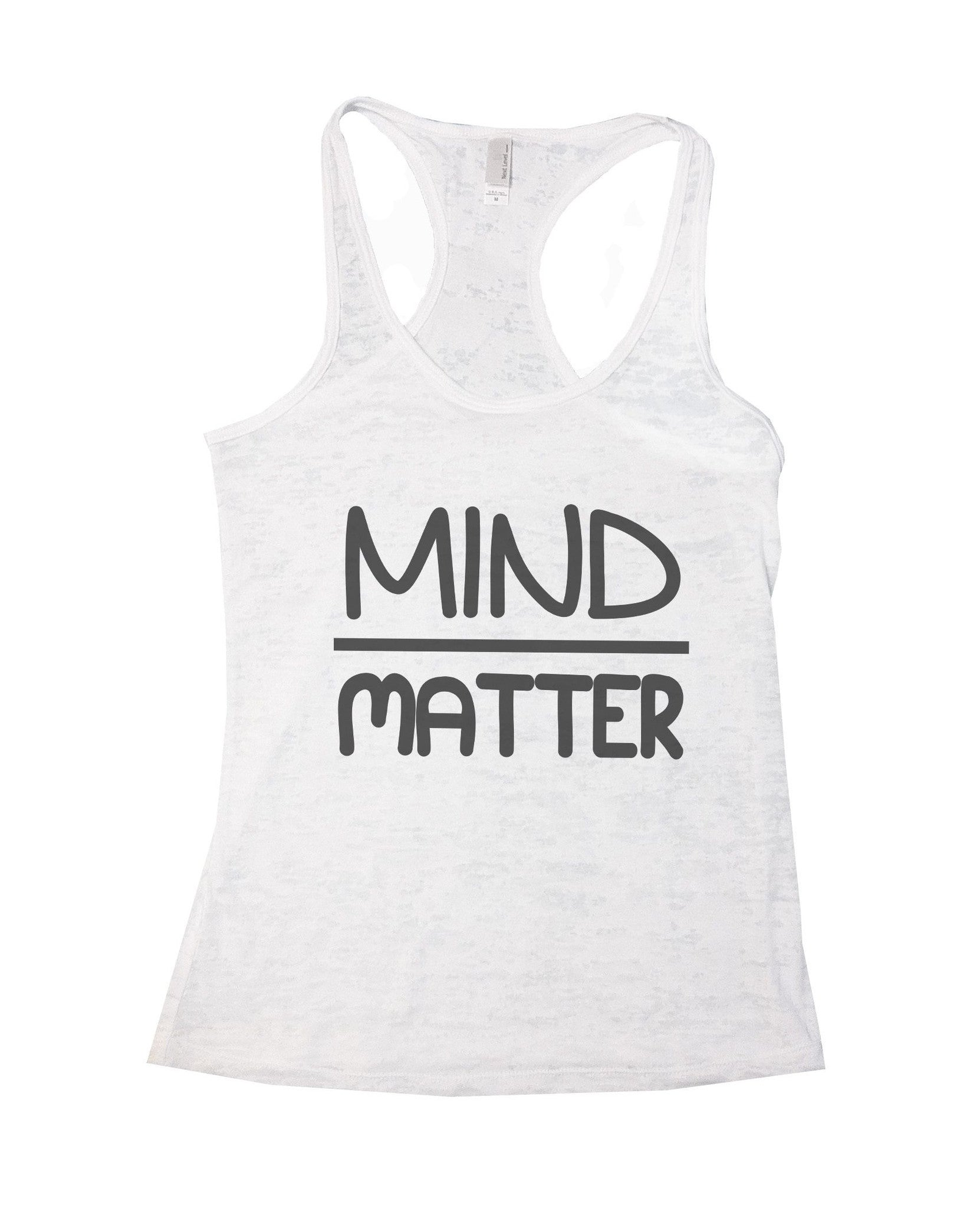 Mind Matter Burnout Tank Top By BurnoutTankTops.com - 655 - Funny Shirts Tank Tops Burnouts and Triblends  - 5