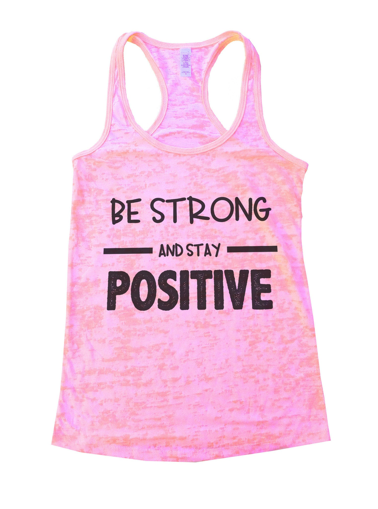 Be Strong And Stay Positive Womens Burnout Tank Top By BurnoutTankTops.com - 657 - Funny Shirts Tank Tops Burnouts and Triblends  - 1