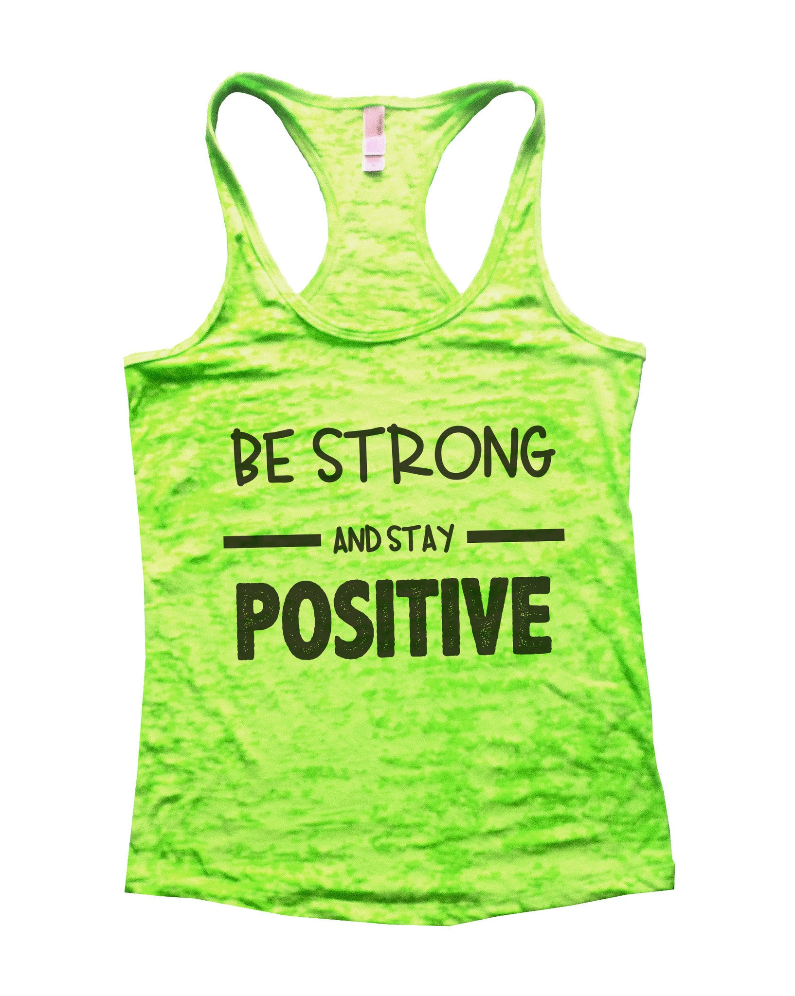 Be Strong And Stay Positive Womens Burnout Tank Top By BurnoutTankTops.com - 657 - Funny Shirts Tank Tops Burnouts and Triblends  - 2