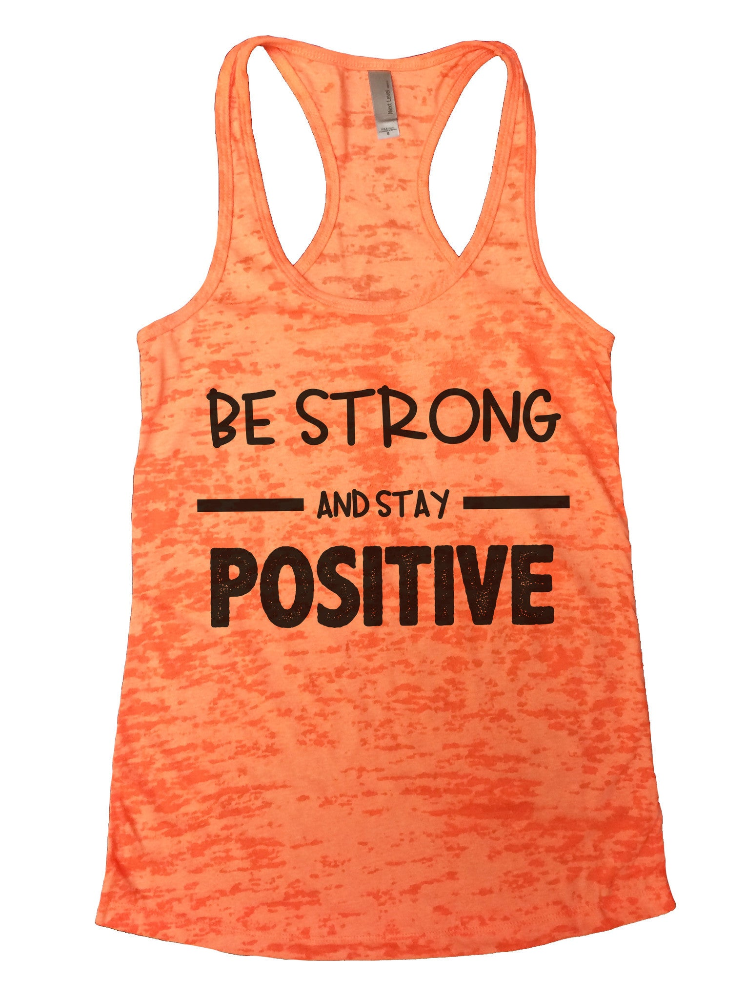 Be Strong And Stay Positive Womens Burnout Tank Top By BurnoutTankTops.com - 657 - Funny Shirts Tank Tops Burnouts and Triblends  - 3