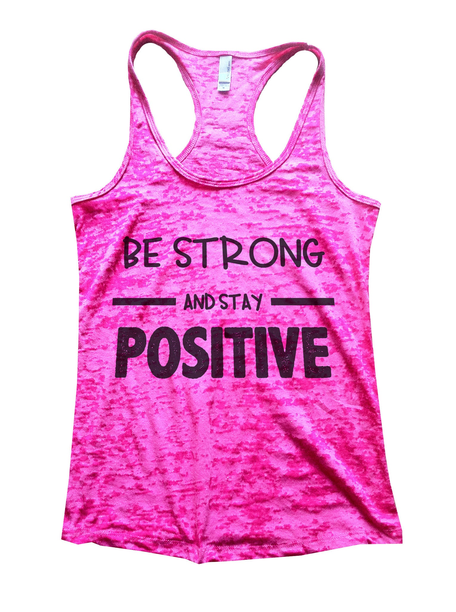 Be Strong And Stay Positive Womens Burnout Tank Top By BurnoutTankTops.com - 657 - Funny Shirts Tank Tops Burnouts and Triblends  - 5