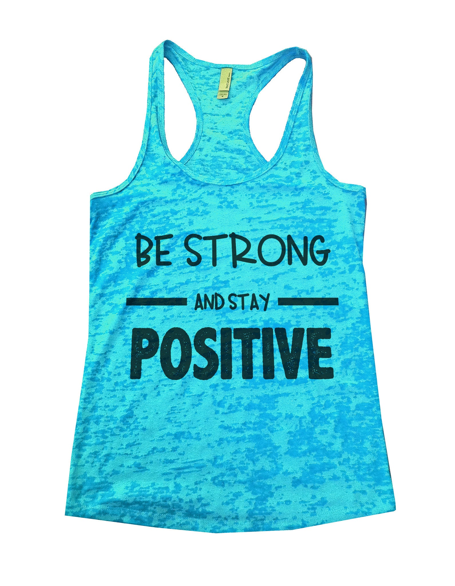 Be Strong And Stay Positive Womens Burnout Tank Top By BurnoutTankTops.com - 657 - Funny Shirts Tank Tops Burnouts and Triblends  - 4
