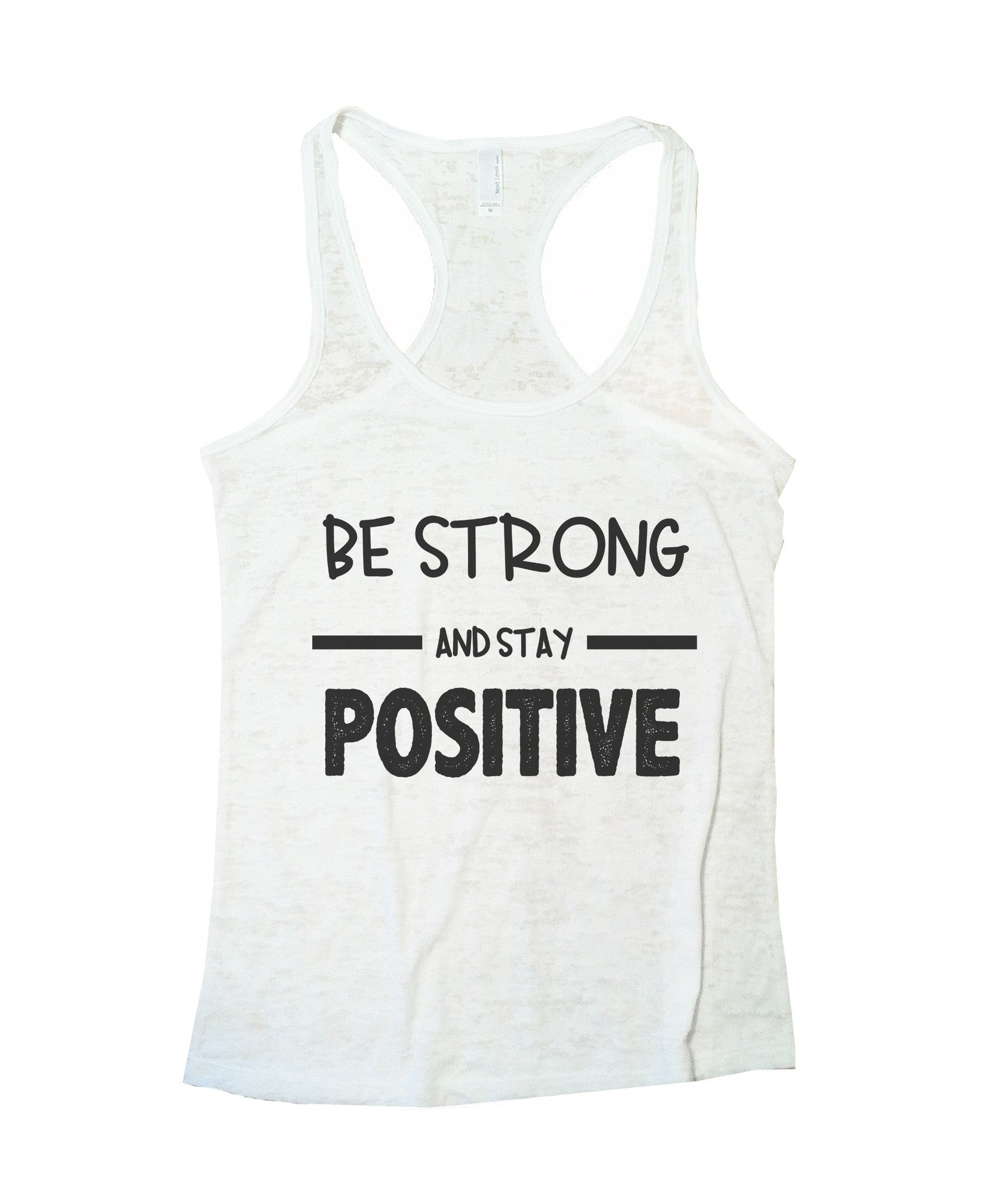 Be Strong And Stay Positive Womens Burnout Tank Top By BurnoutTankTops.com - 657 - Funny Shirts Tank Tops Burnouts and Triblends  - 6