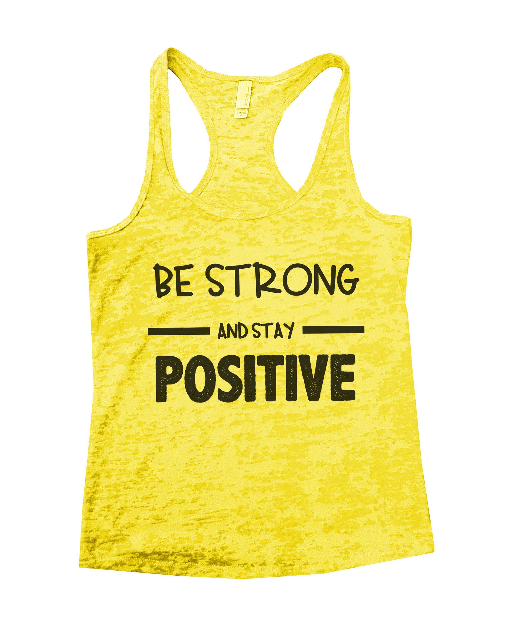 Be Strong And Stay Positive Womens Burnout Tank Top By BurnoutTankTops.com - 657 - Funny Shirts Tank Tops Burnouts and Triblends  - 7