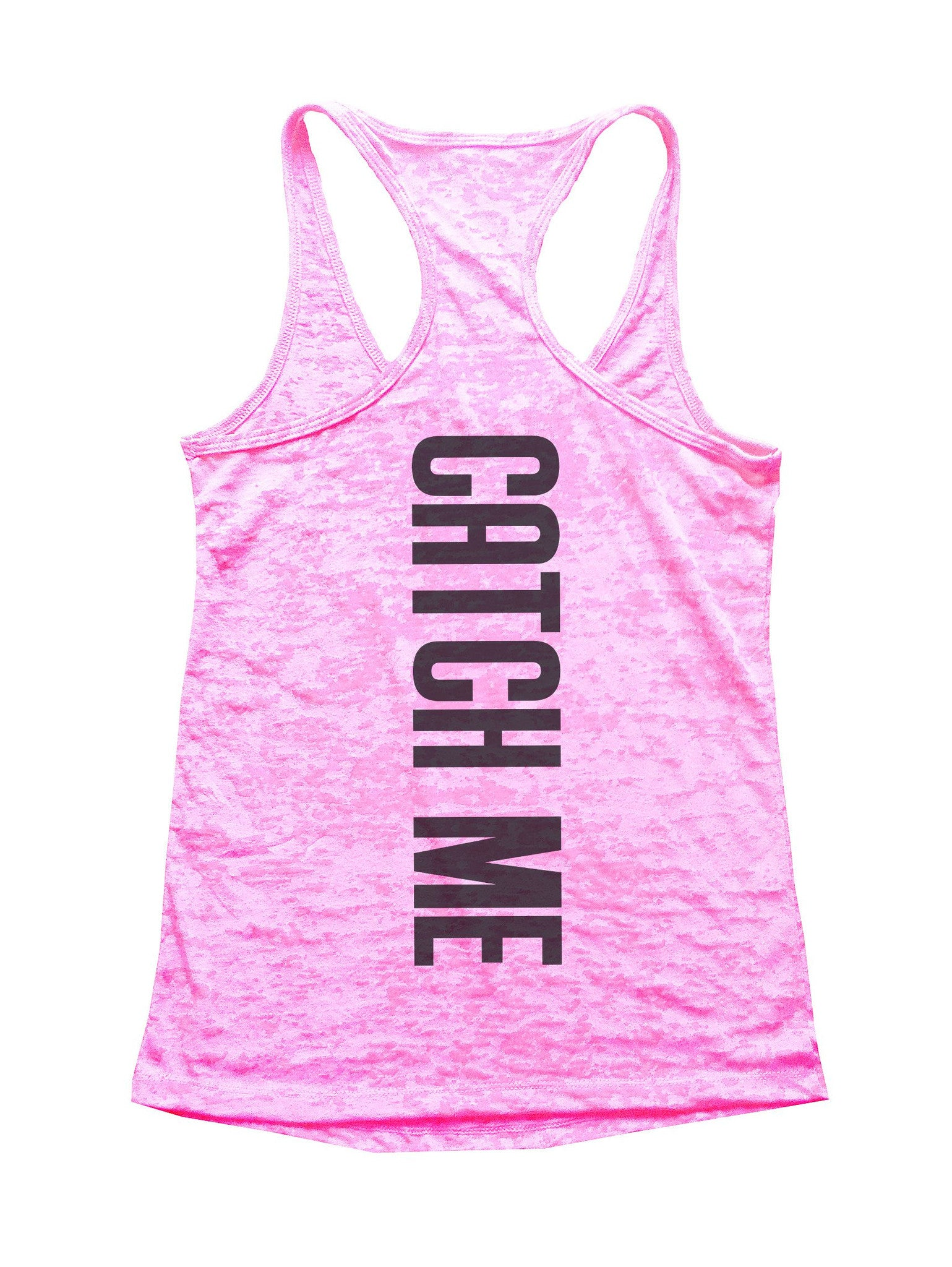 Catch Me Burnout Tank Top By BurnoutTankTops.com - 678 - Funny Shirts Tank Tops Burnouts and Triblends  - 2