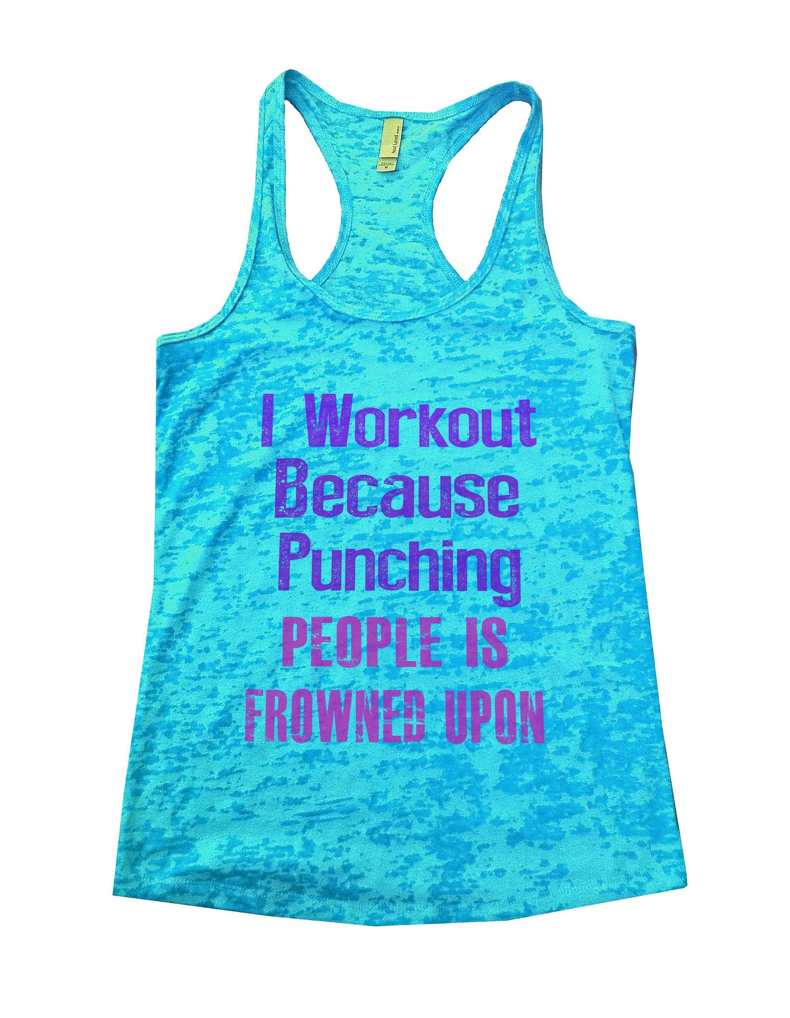 I Workout Because Punching People Is Frowned Upon Burnout Tank Top By BurnoutTankTops.com - 681 - Funny Shirts Tank Tops Burnouts and Triblends  - 1